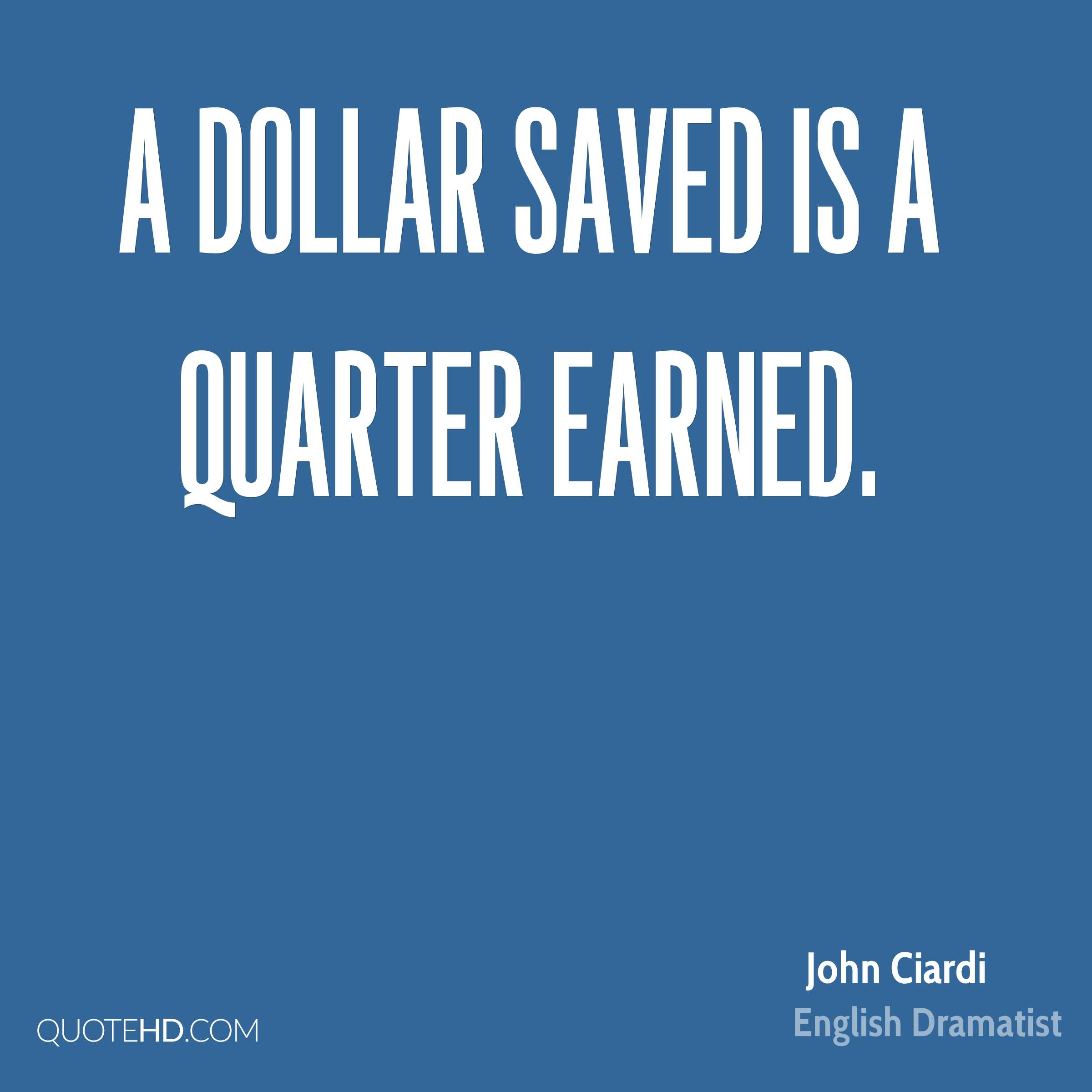 A dollar saved is a quarter earned.