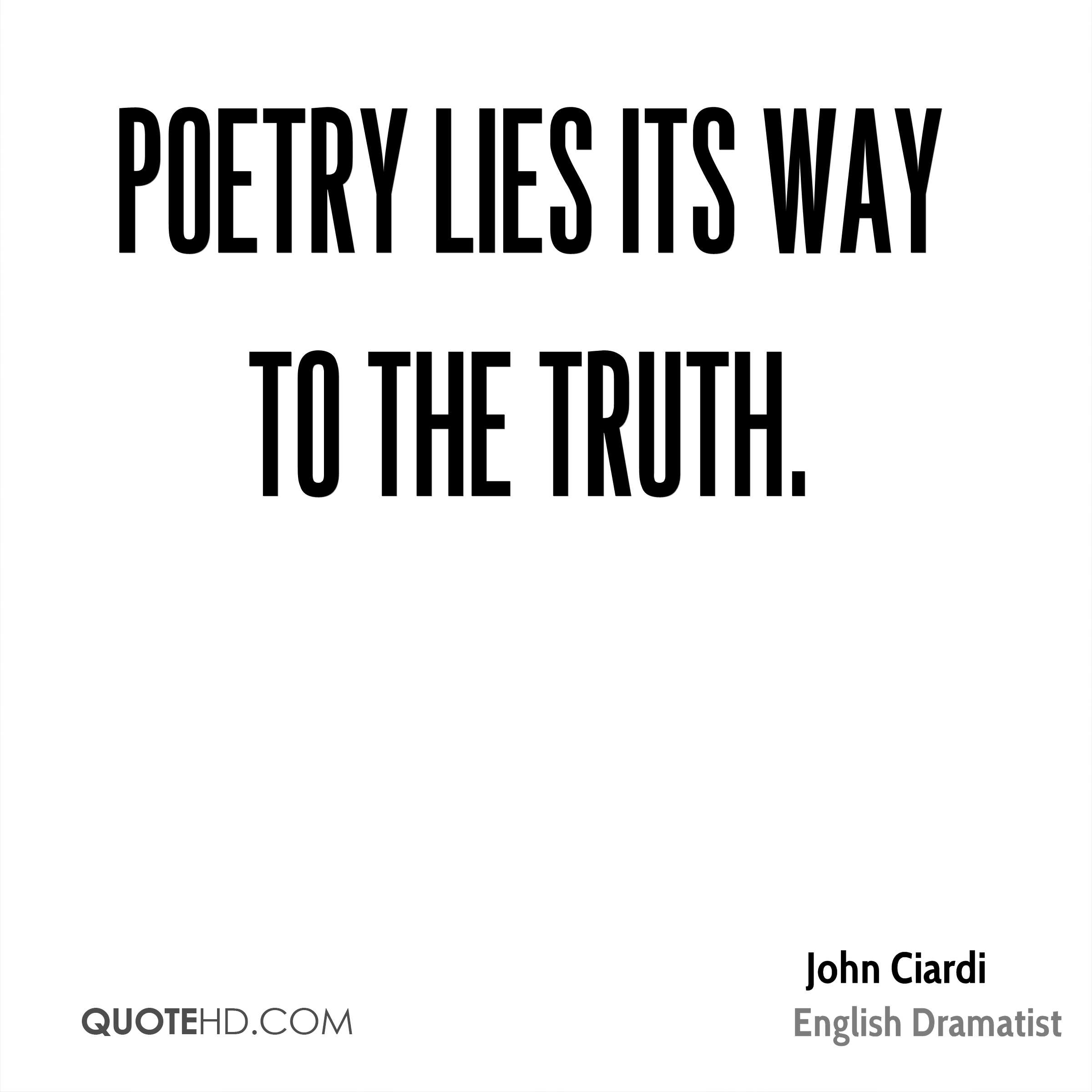 Poetry lies its way to the truth.