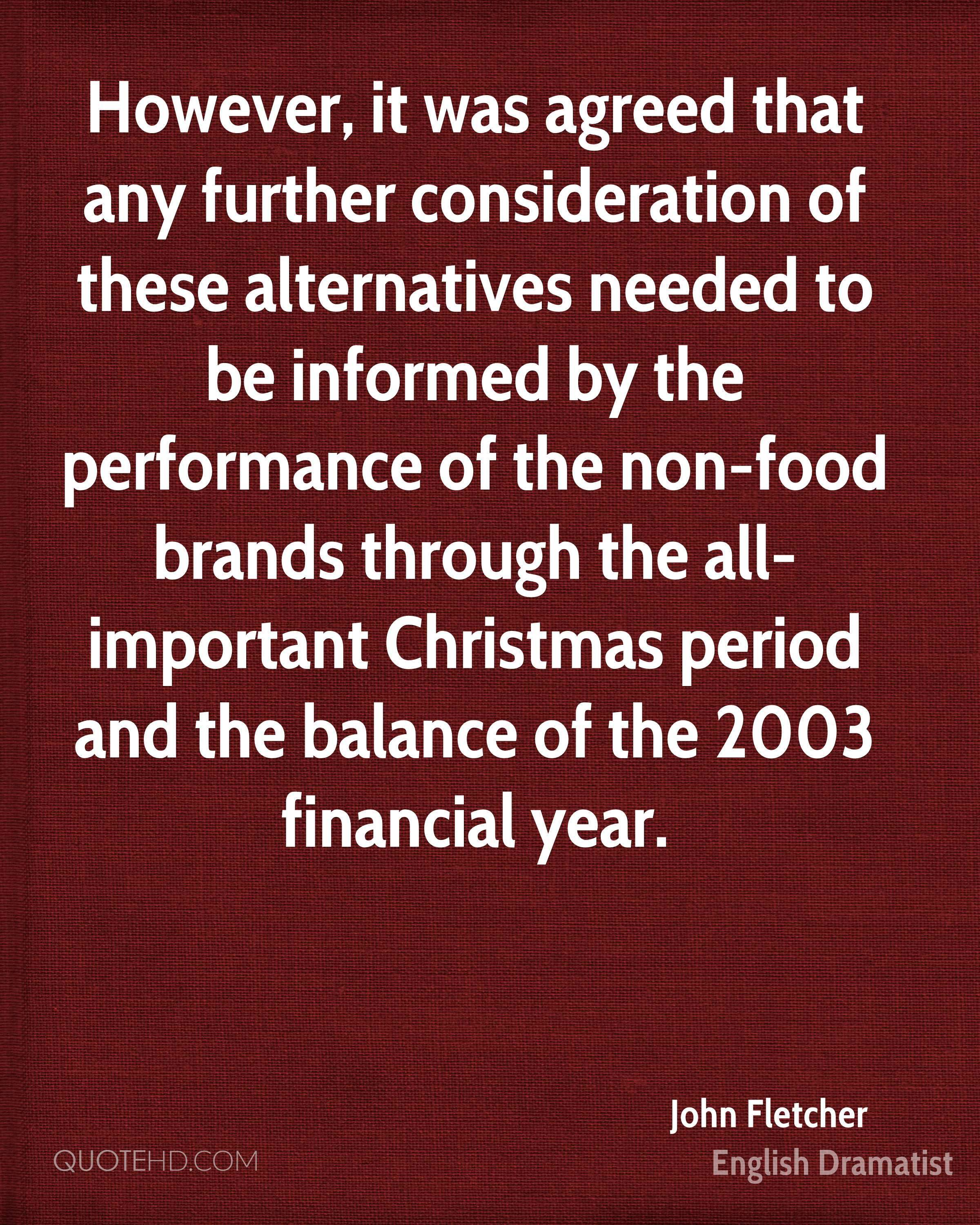 However, it was agreed that any further consideration of these alternatives needed to be informed by the performance of the non-food brands through the all-important Christmas period and the balance of the 2003 financial year.