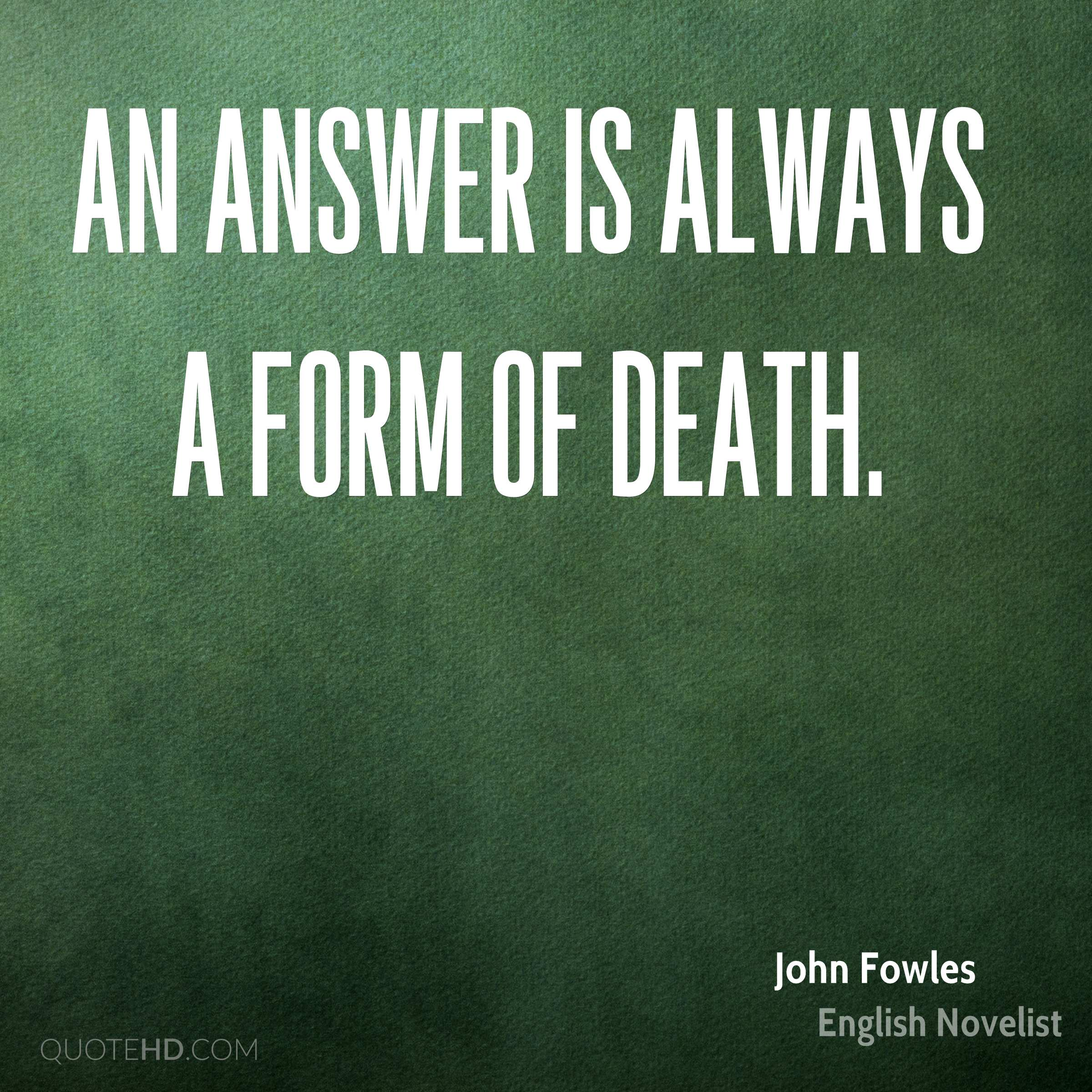 An answer is always a form of death.