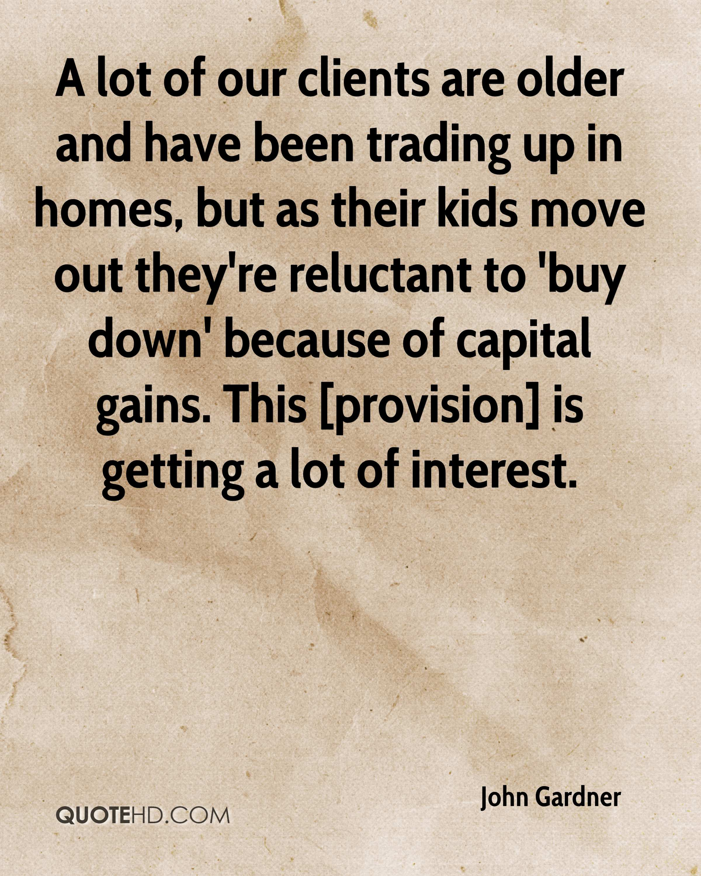 A lot of our clients are older and have been trading up in homes, but as their kids move out they're reluctant to 'buy down' because of capital gains. This [provision] is getting a lot of interest.