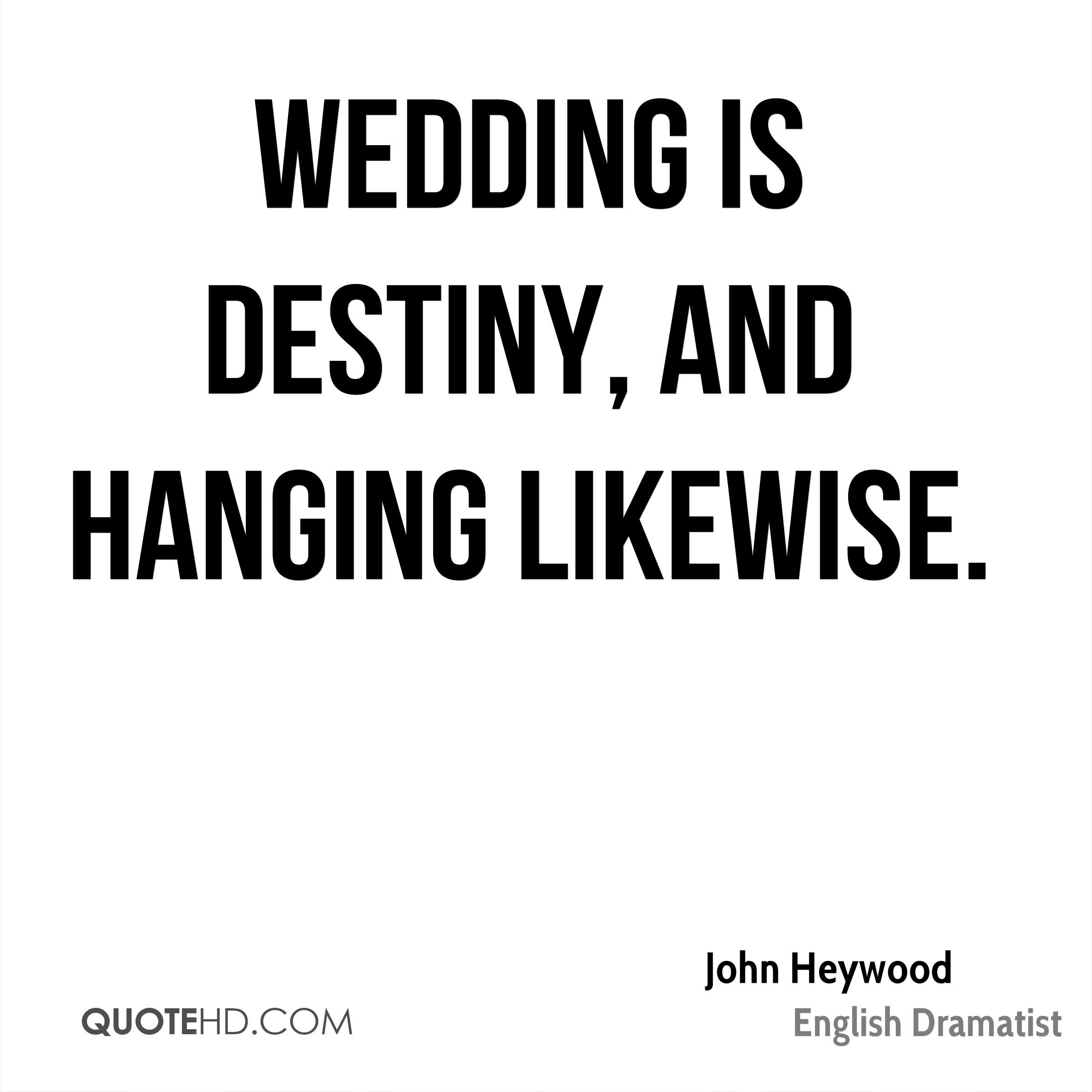 Wedding is destiny, and hanging likewise.