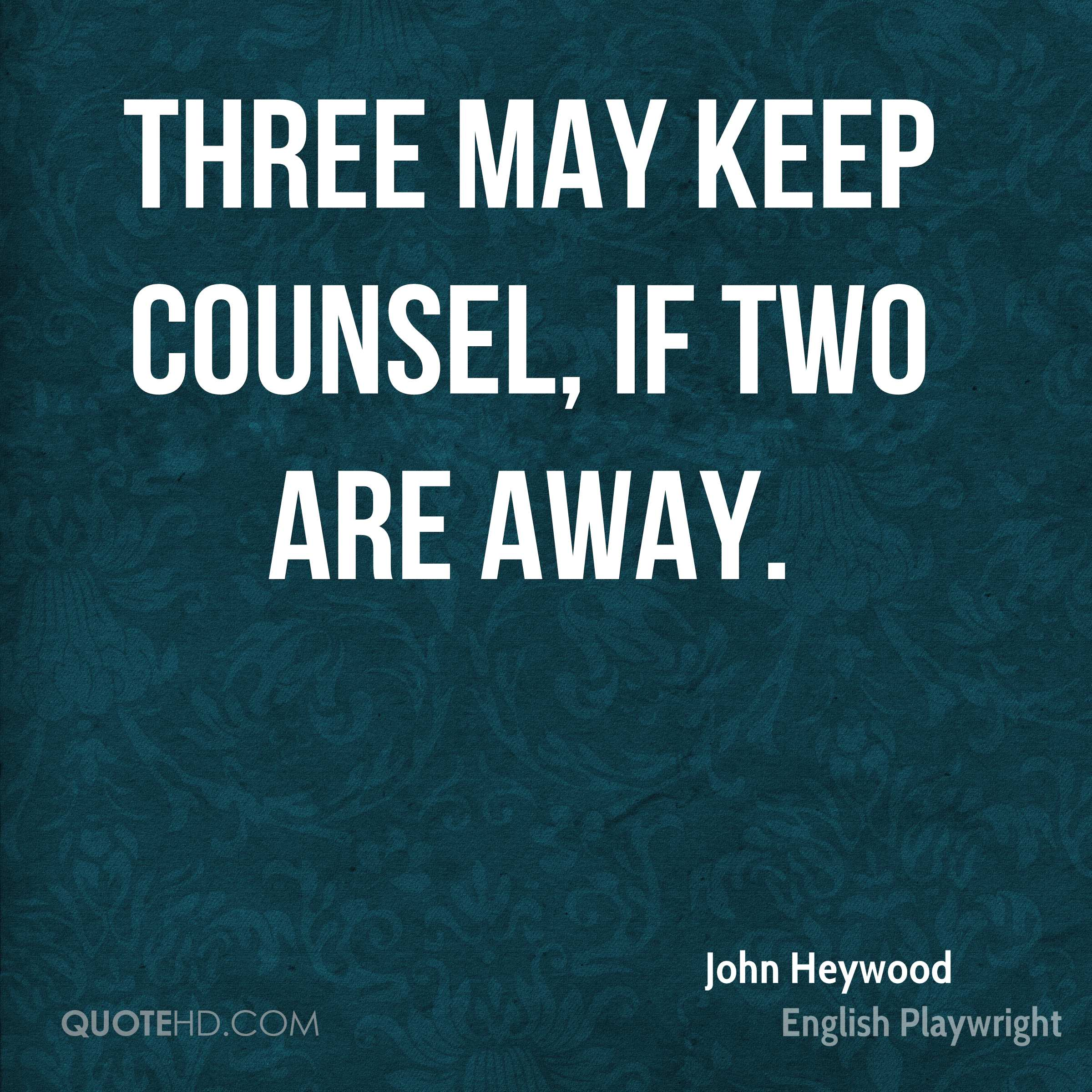 Three may keep counsel, if two are away.