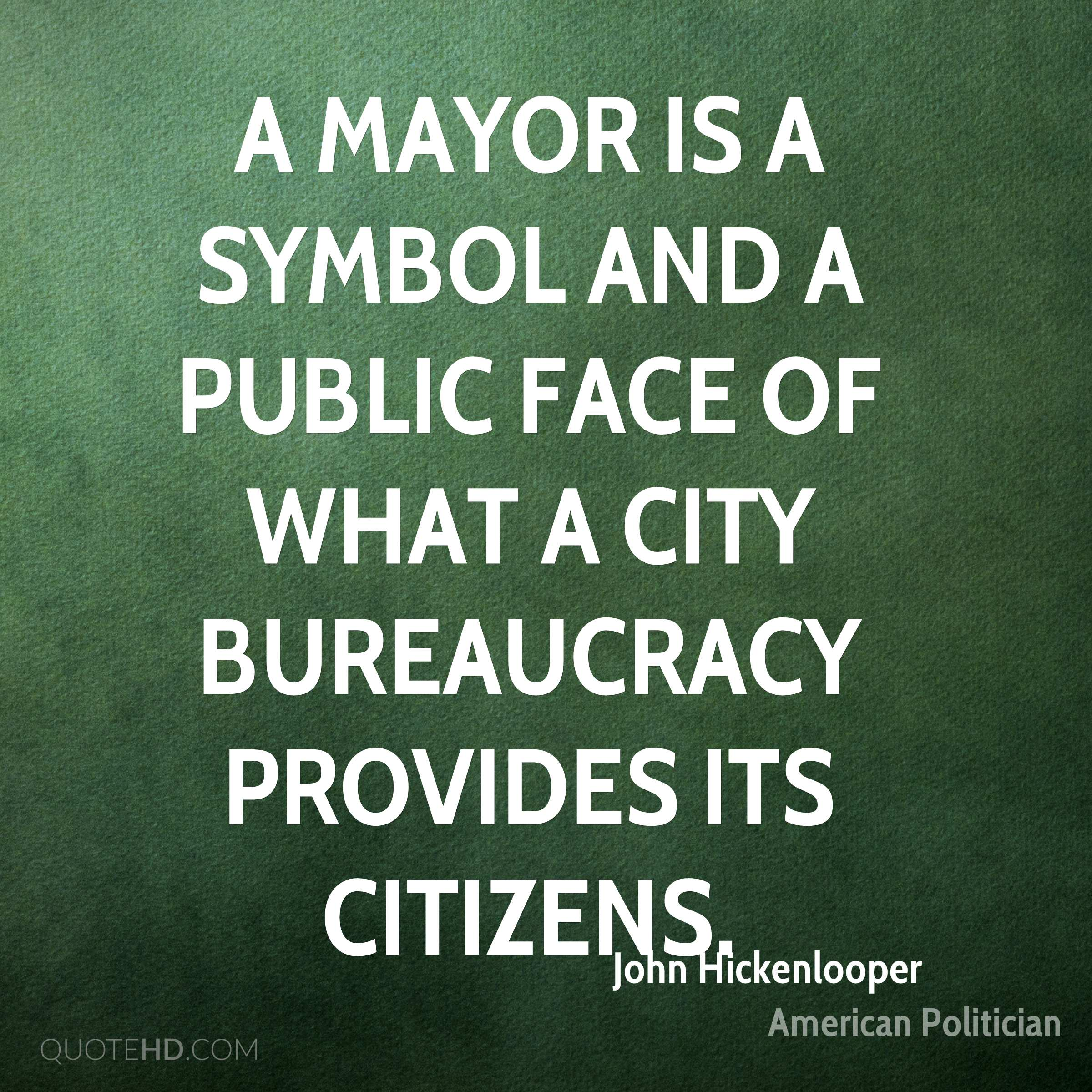 A mayor is a symbol and a public face of what a city bureaucracy provides its citizens.