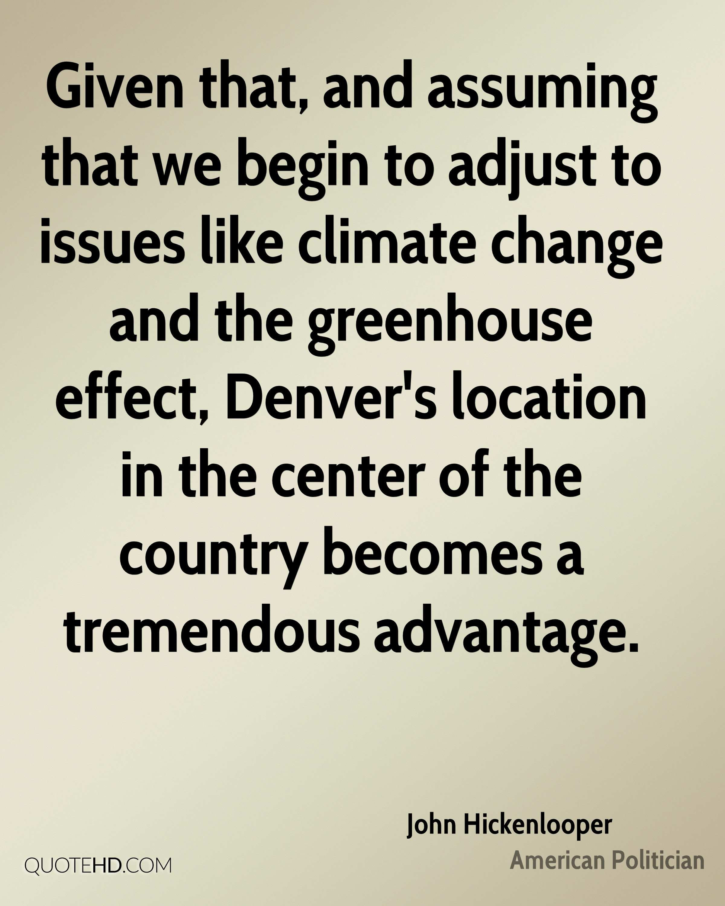 Given that, and assuming that we begin to adjust to issues like climate change and the greenhouse effect, Denver's location in the center of the country becomes a tremendous advantage.
