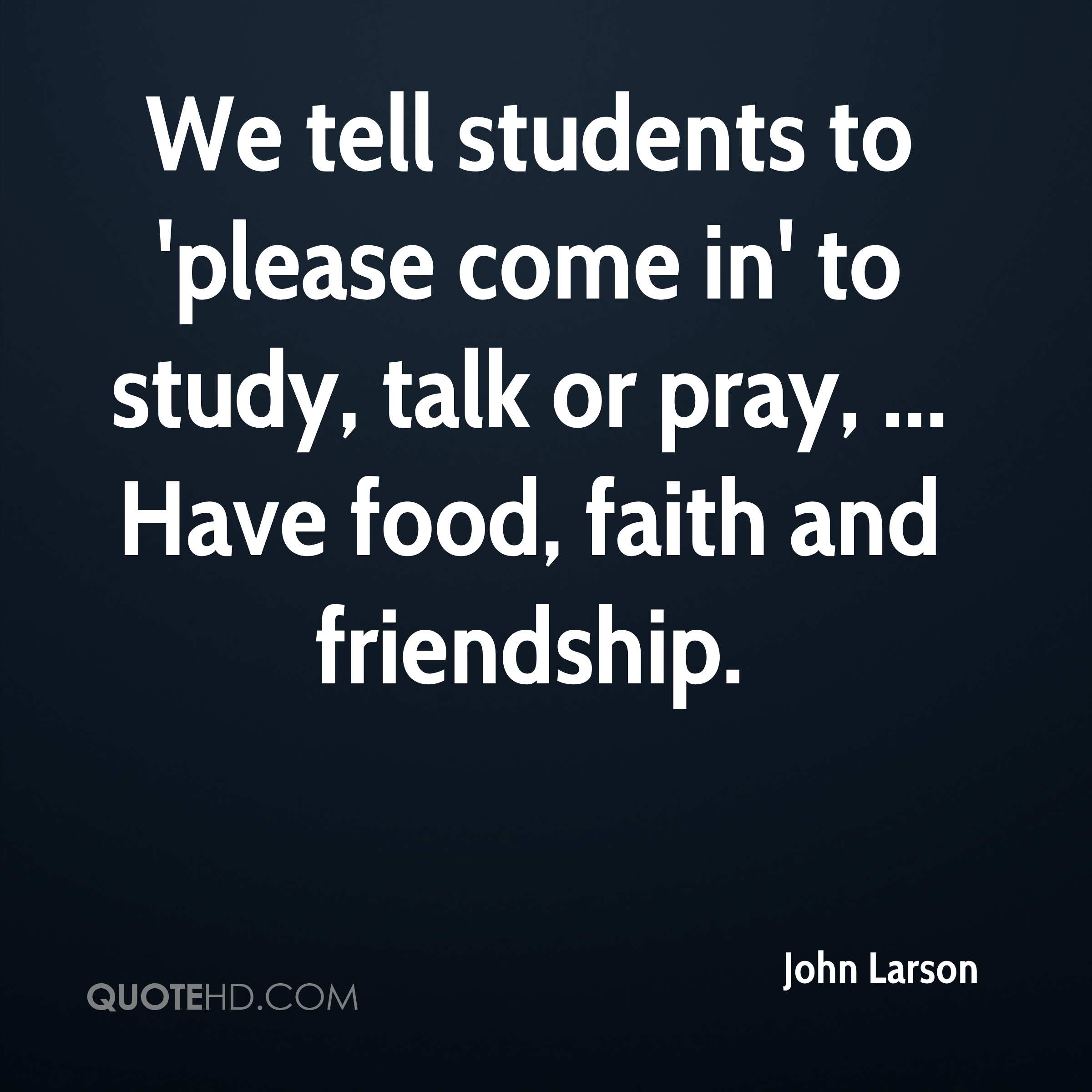 Quotes About Food And Friendship John Larson Faith Quotes  Quotehd