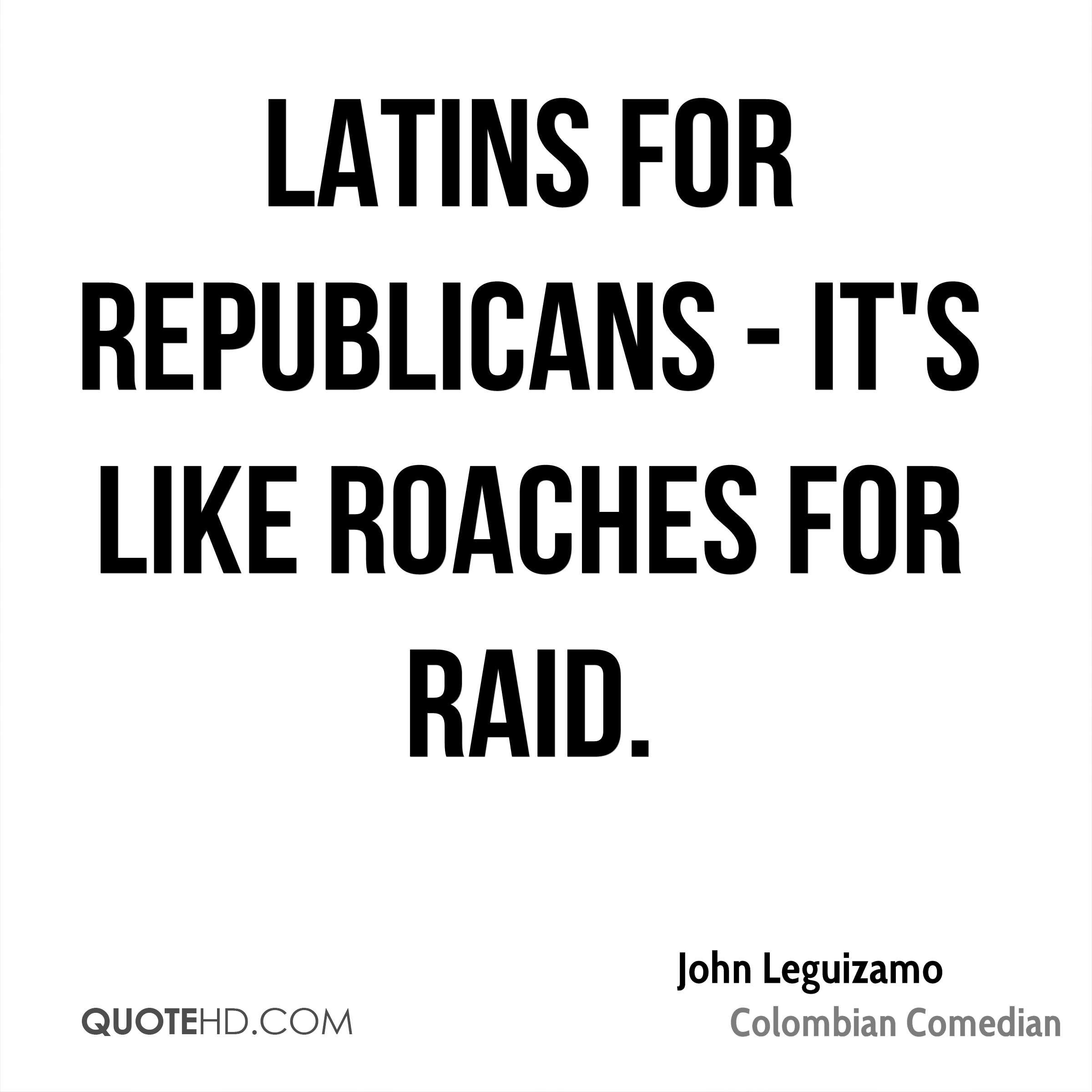 Latins for Republicans - it's like roaches for Raid.