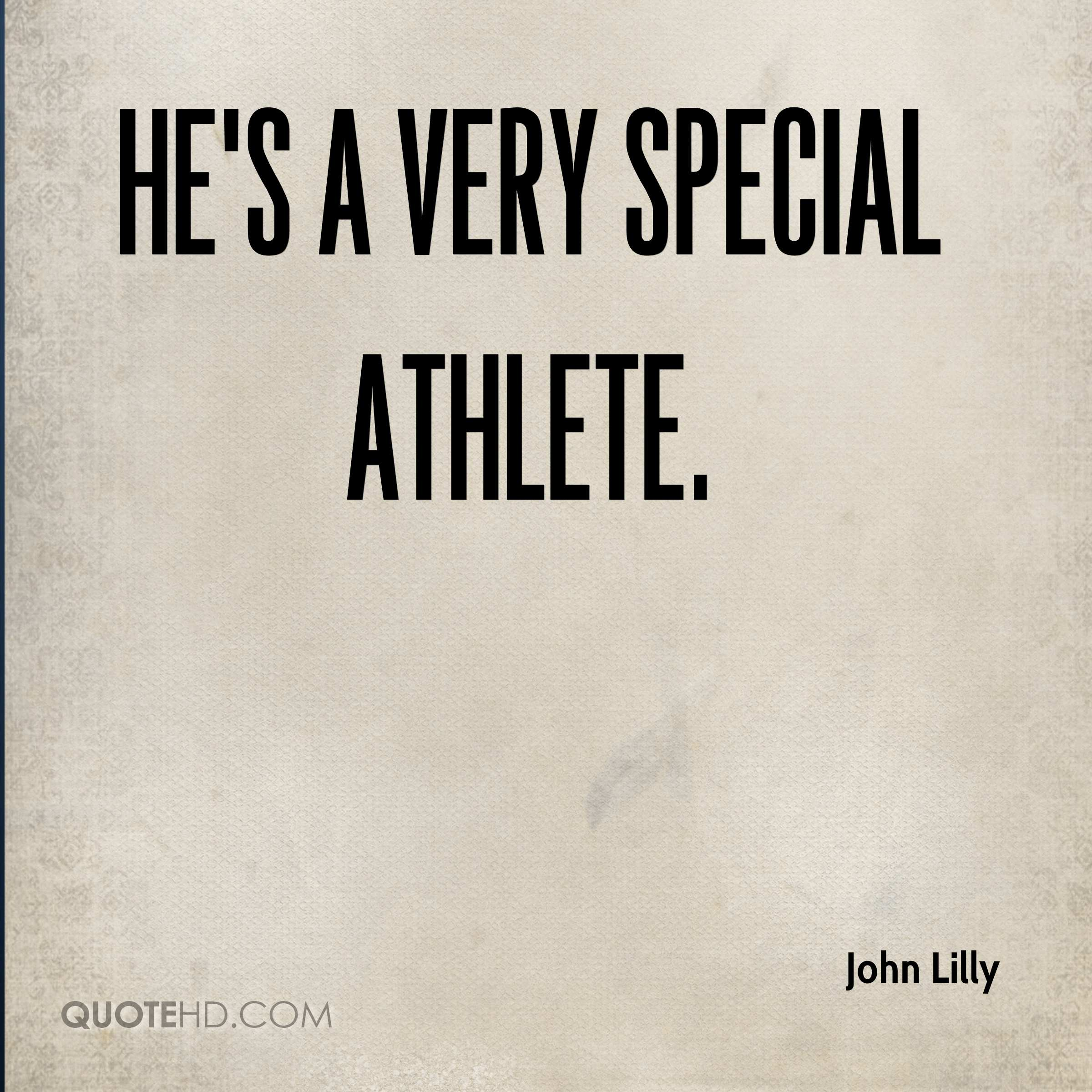 He's a very special athlete.