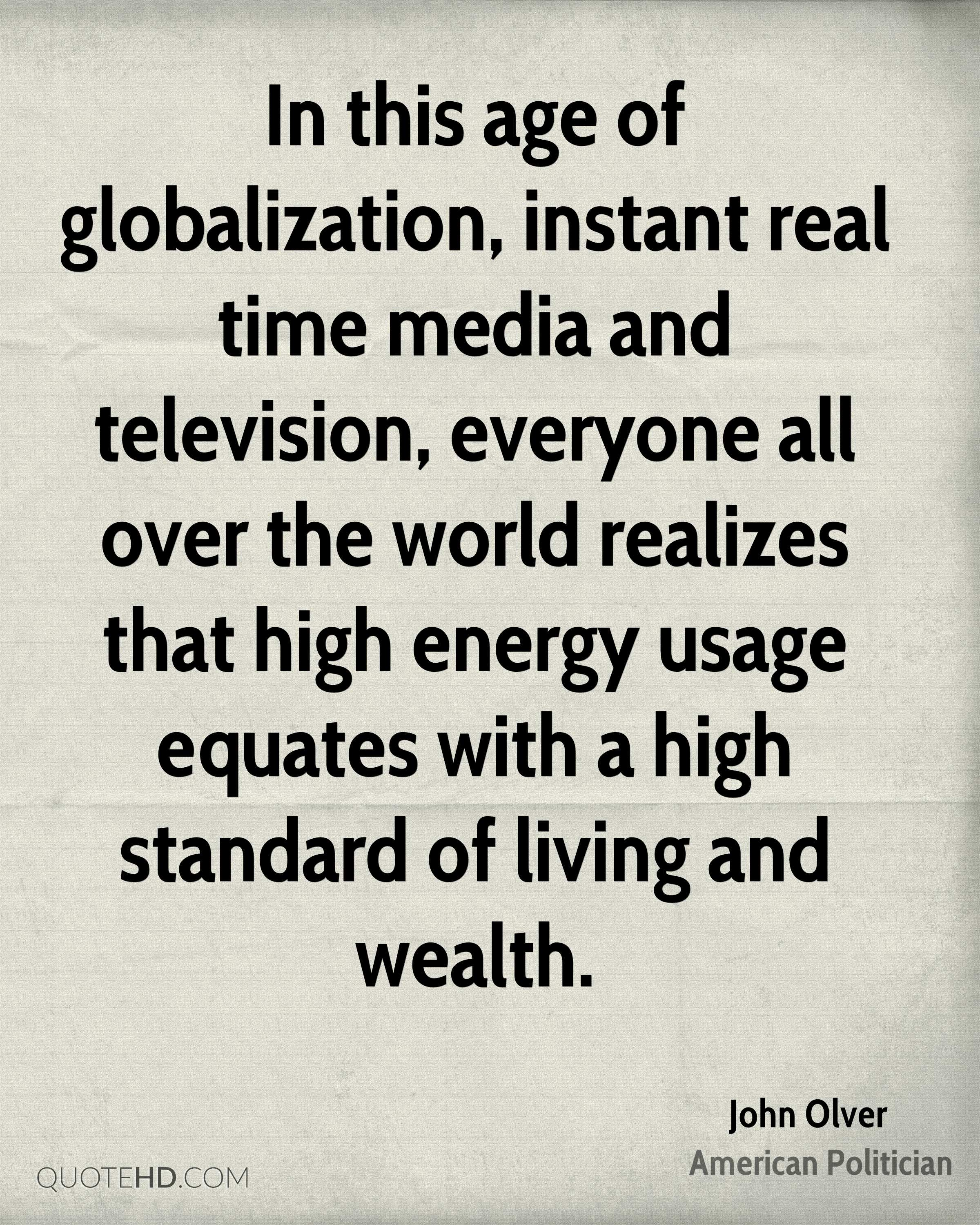 In this age of globalization, instant real time media and television, everyone all over the world realizes that high energy usage equates with a high standard of living and wealth.