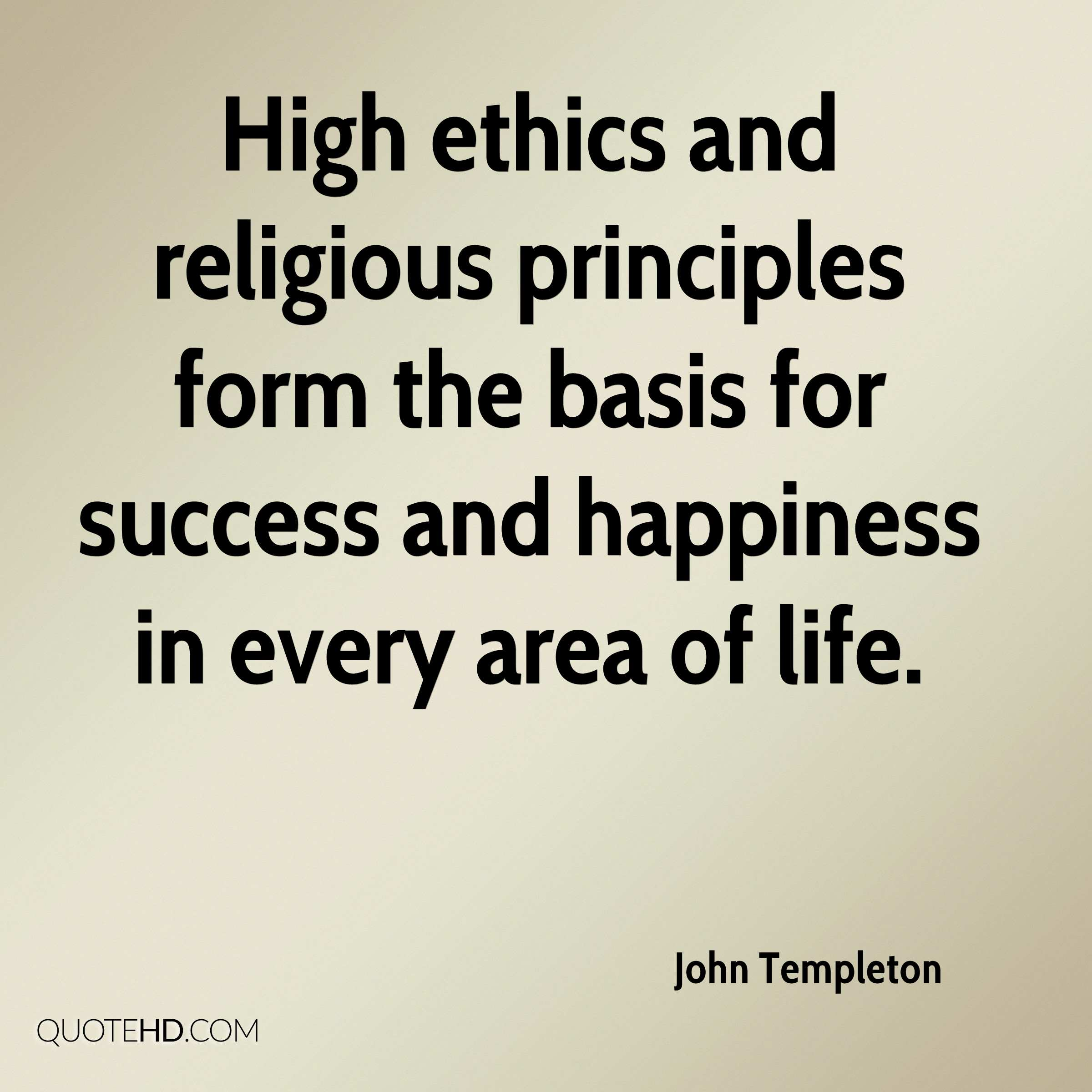 High ethics and religious principles form the basis for success and happiness in every area of life.