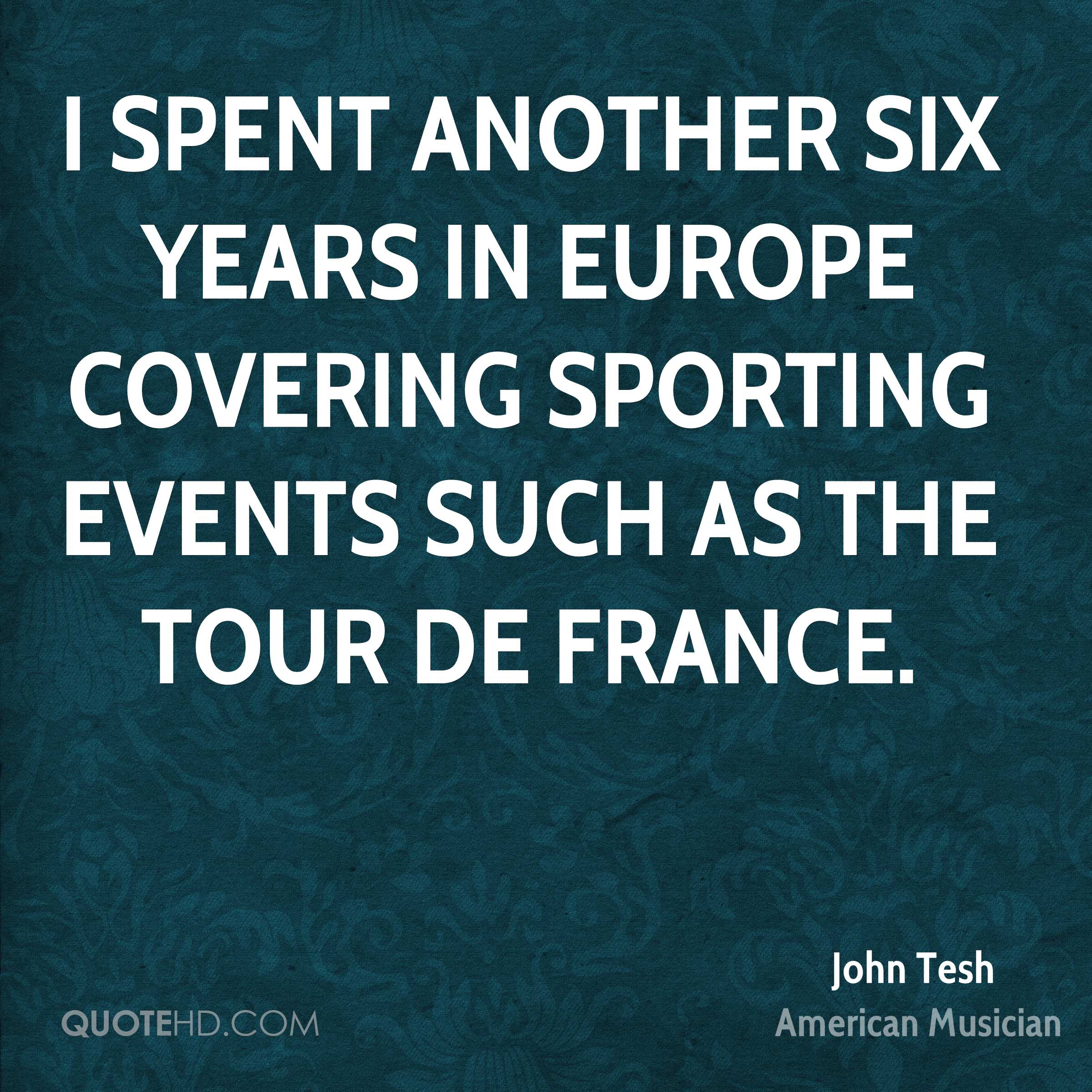 I spent another six years in Europe covering sporting events such as the Tour de France.