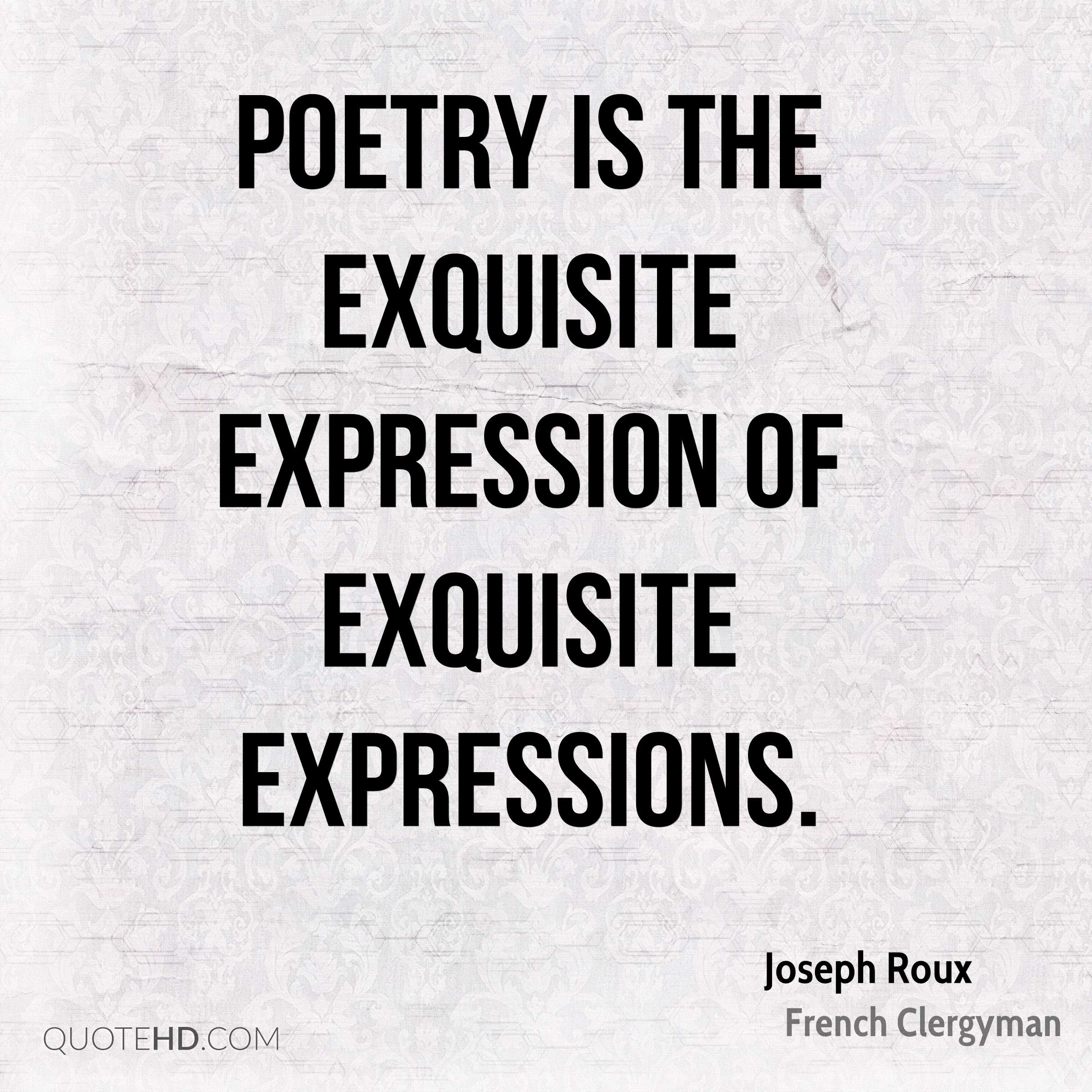 Poetry is the exquisite expression of exquisite expressions.