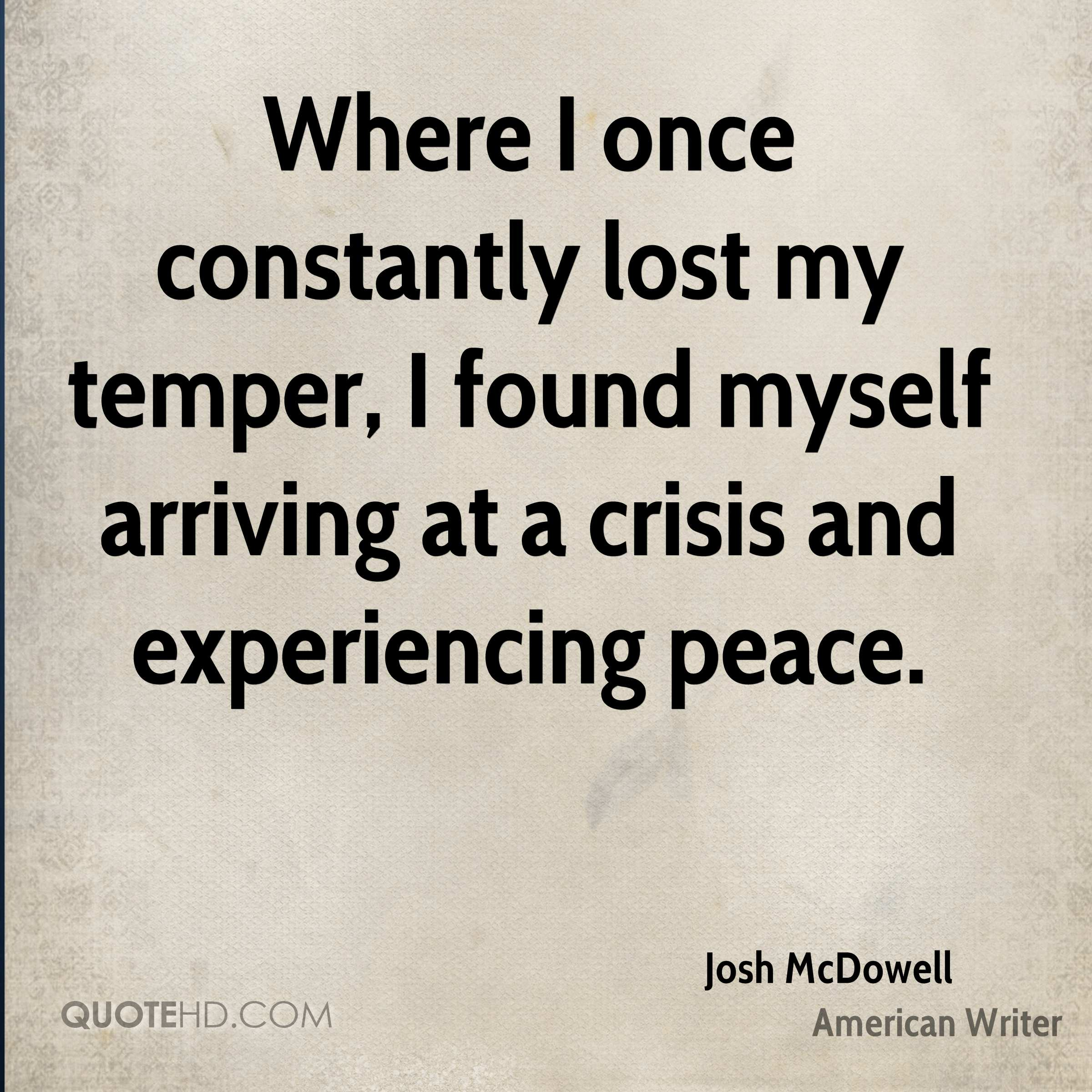 Where I once constantly lost my temper, I found myself arriving at a crisis and experiencing peace.