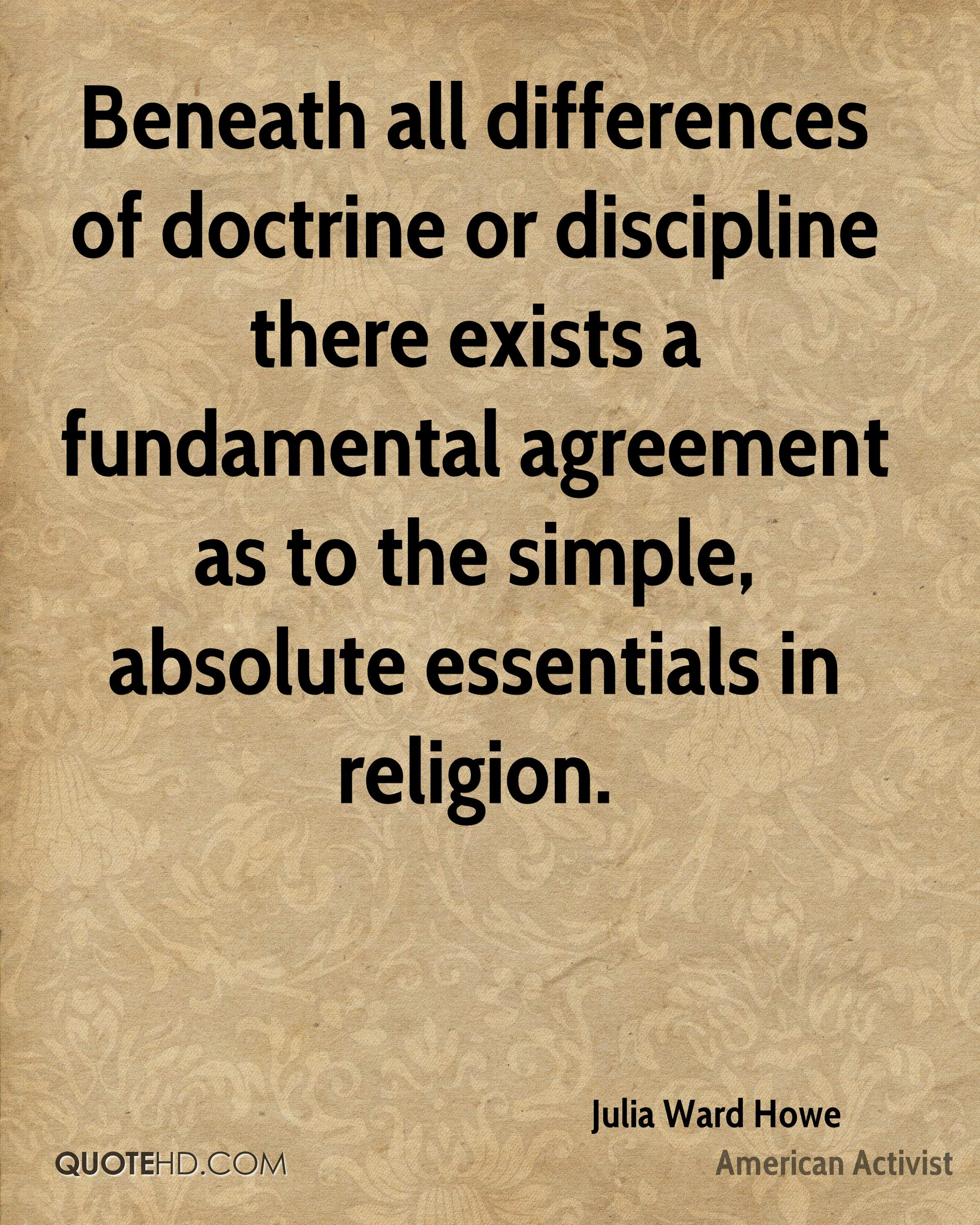 Beneath all differences of doctrine or discipline there exists a fundamental agreement as to the simple, absolute essentials in religion.