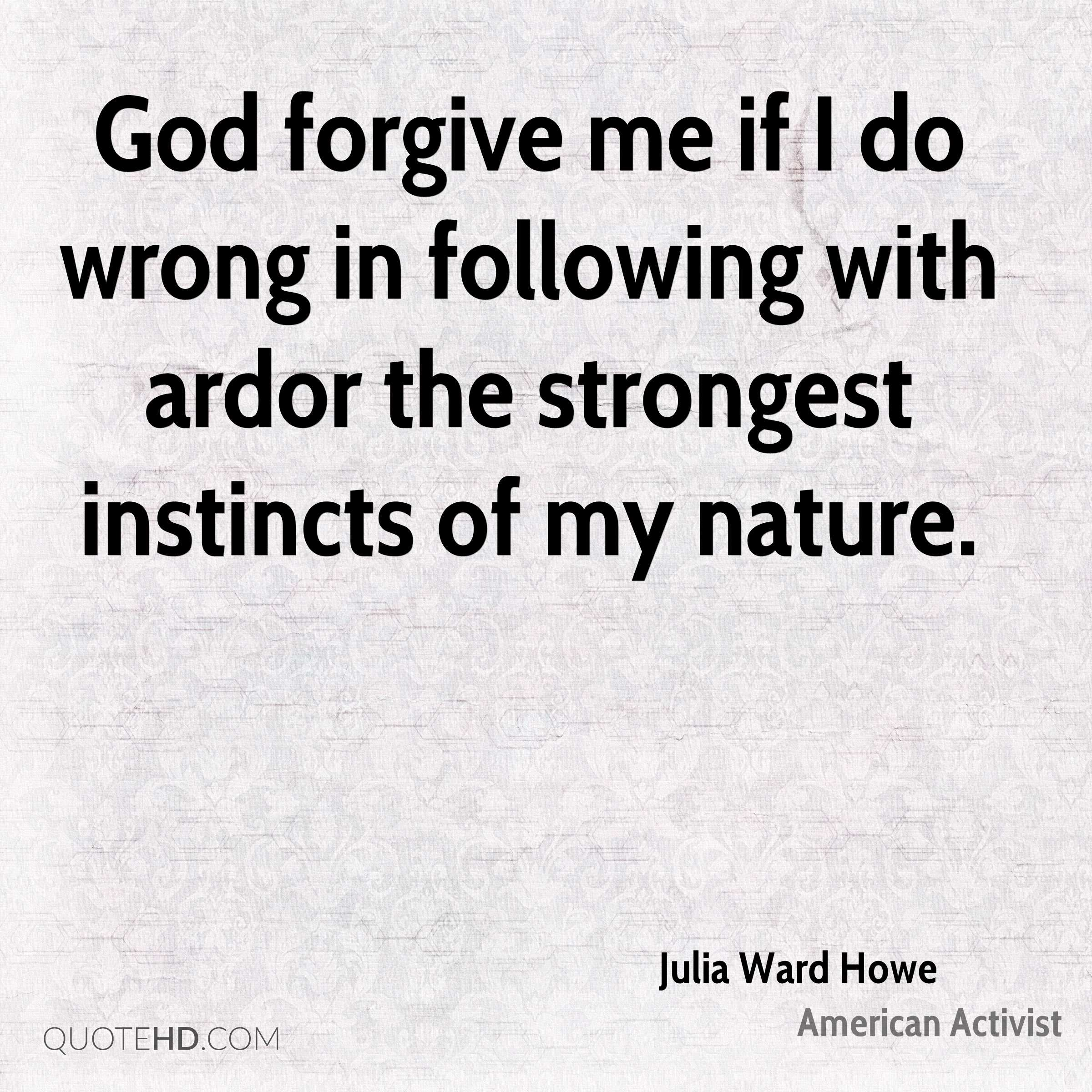 Forgive Me Quotes Julia Ward Howe Quotes  Quotehd