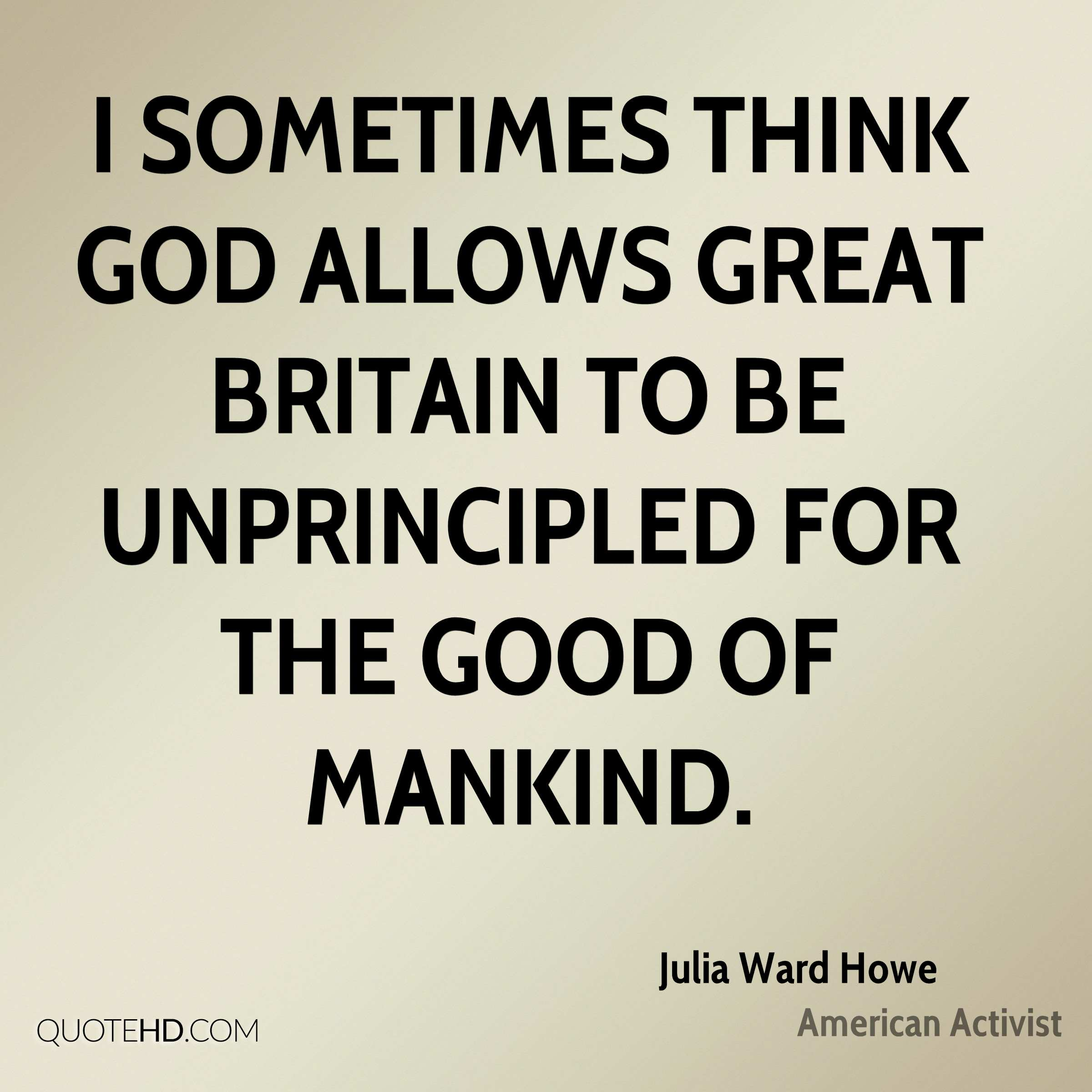 I sometimes think God allows Great Britain to be unprincipled for the good of mankind.