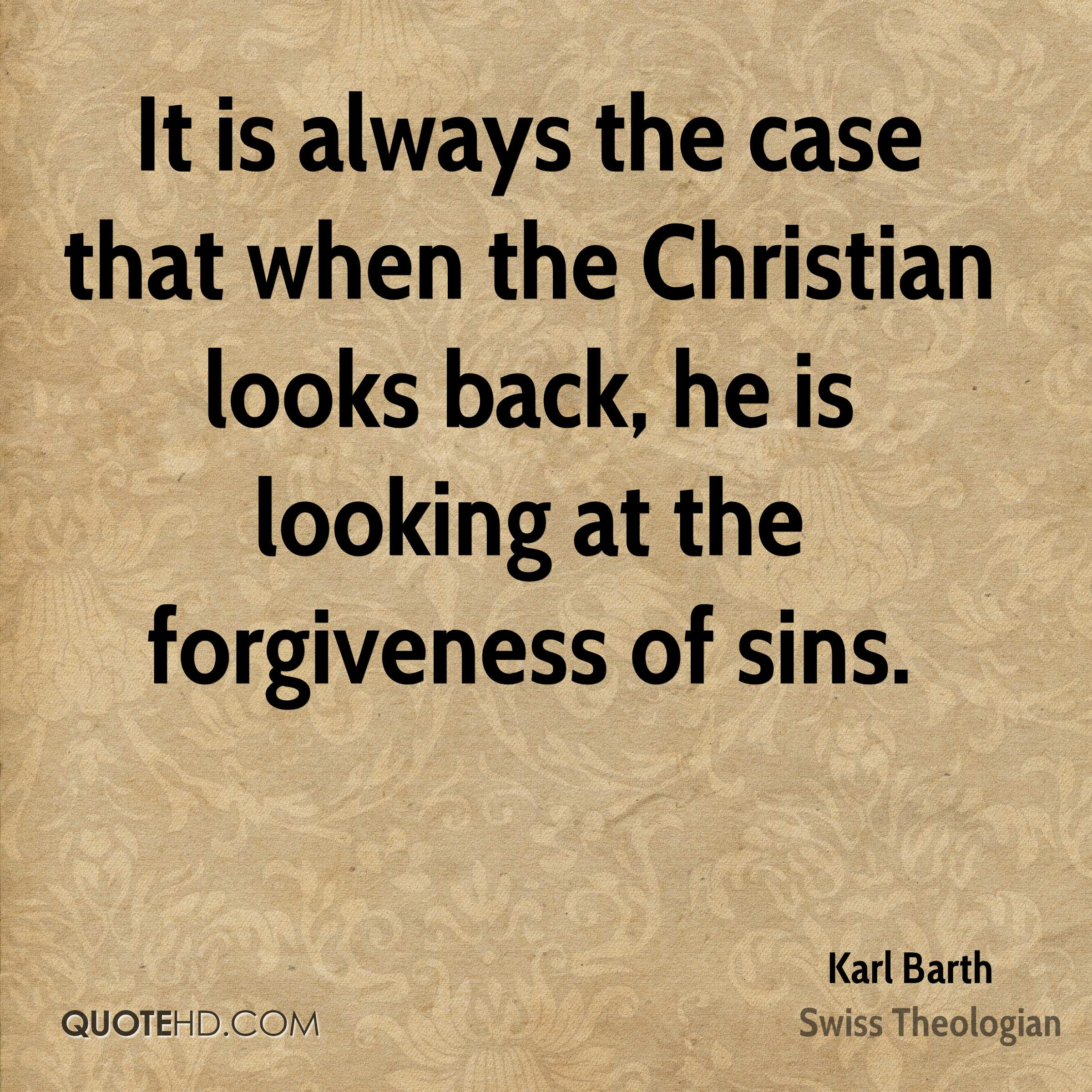 It is always the case that when the Christian looks back, he is looking at the forgiveness of sins.