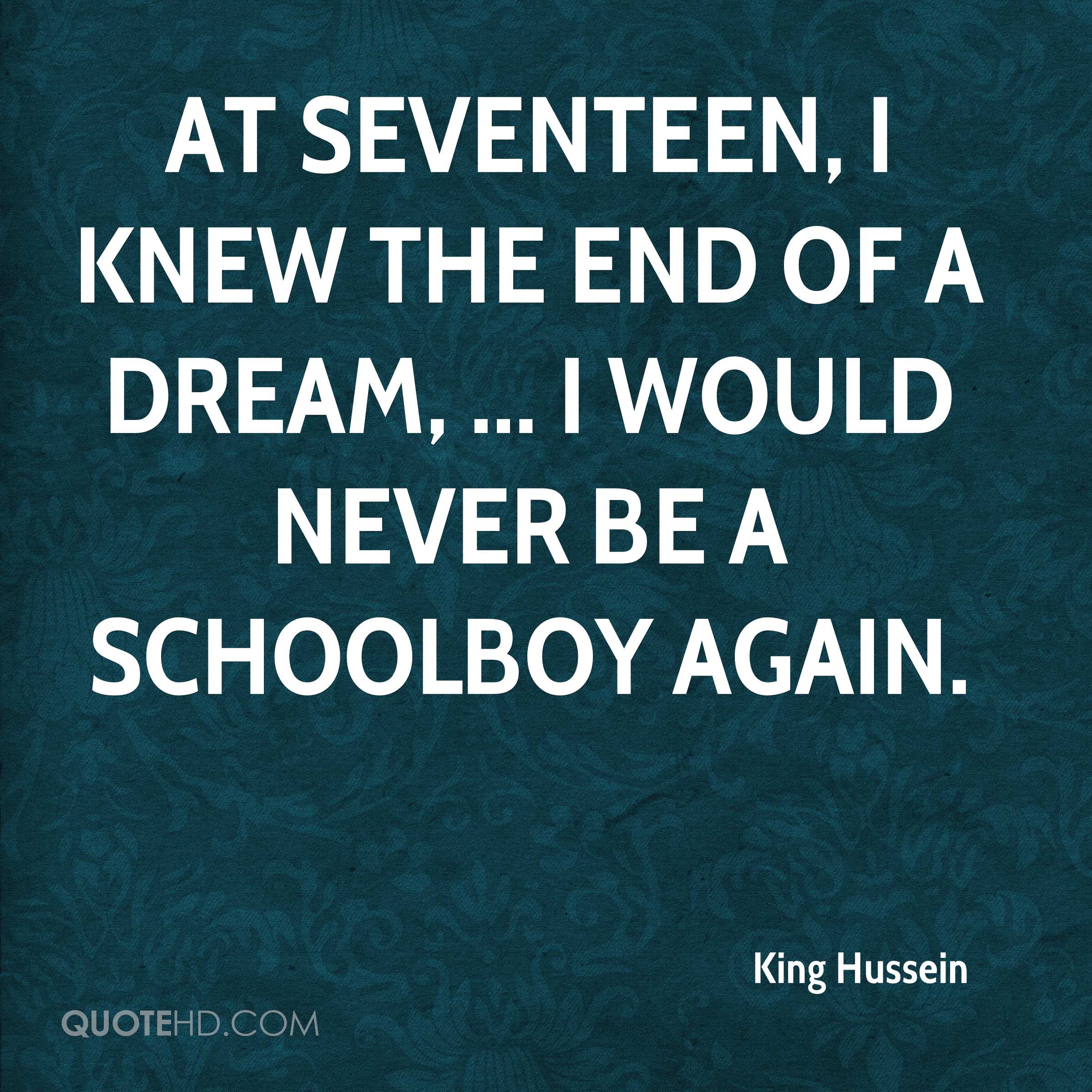 At seventeen, I knew the end of a dream, ... I would never be a schoolboy again.