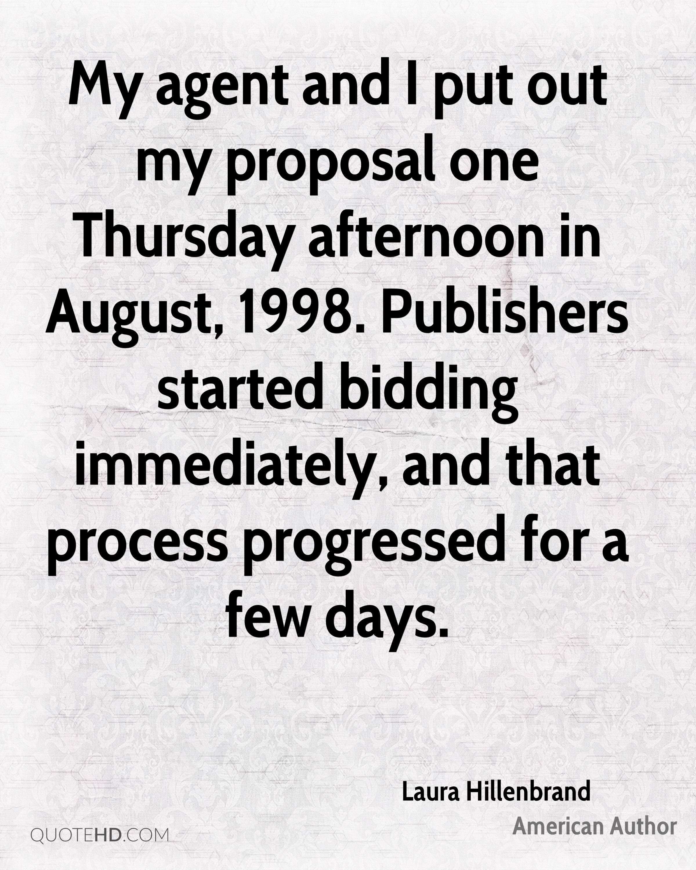 My agent and I put out my proposal one Thursday afternoon in August, 1998. Publishers started bidding immediately, and that process progressed for a few days.