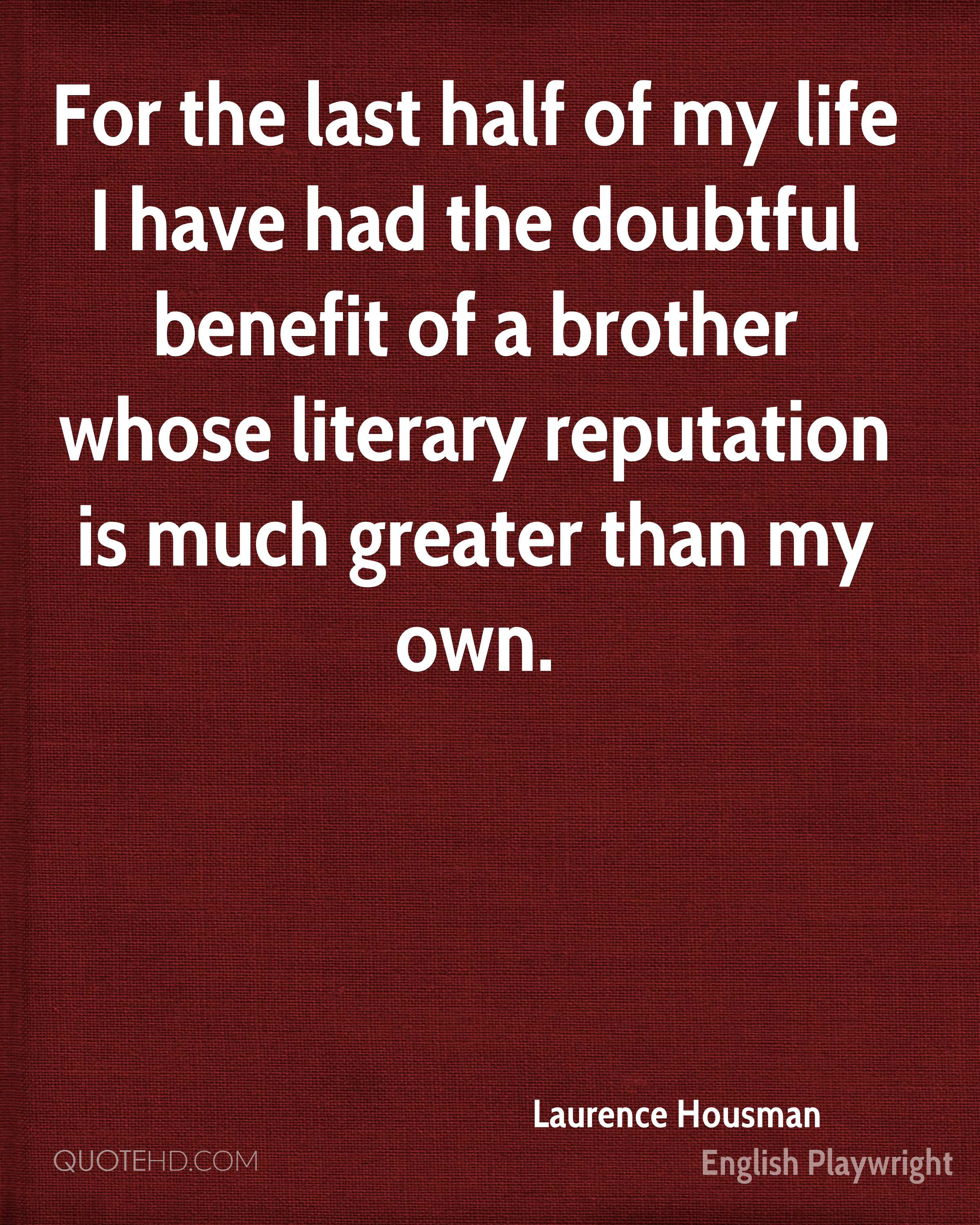 For the last half of my life I have had the doubtful benefit of a brother whose literary reputation is much greater than my own.
