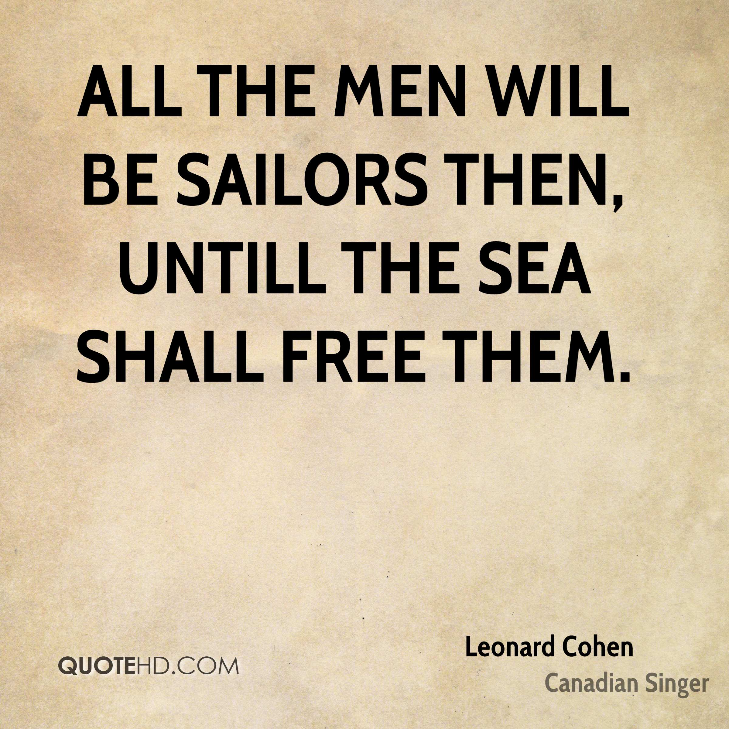 All the Men will be sailors then, untill the sea shall free them.