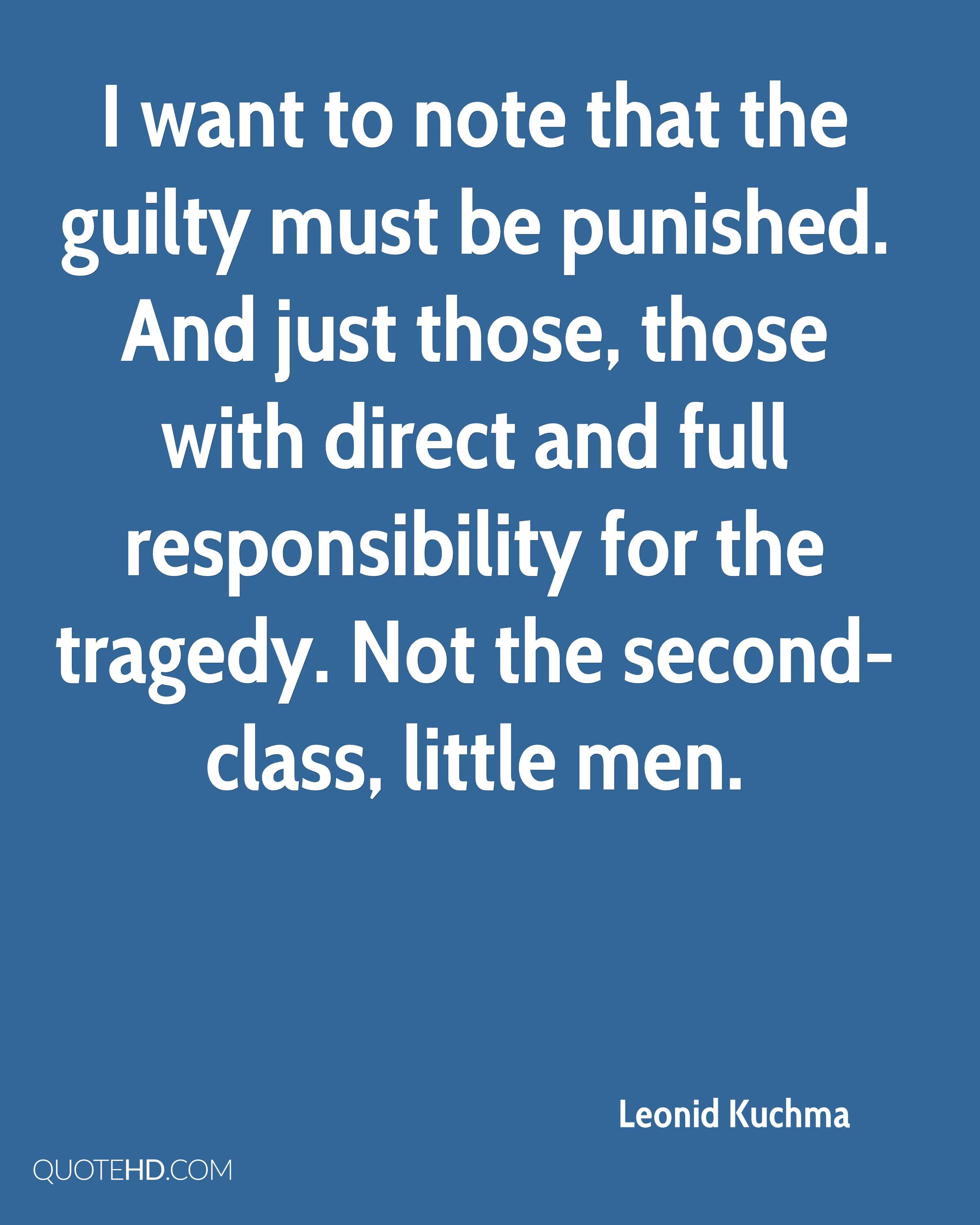 I want to note that the guilty must be punished. And just those, those with direct and full responsibility for the tragedy. Not the second-class, little men.