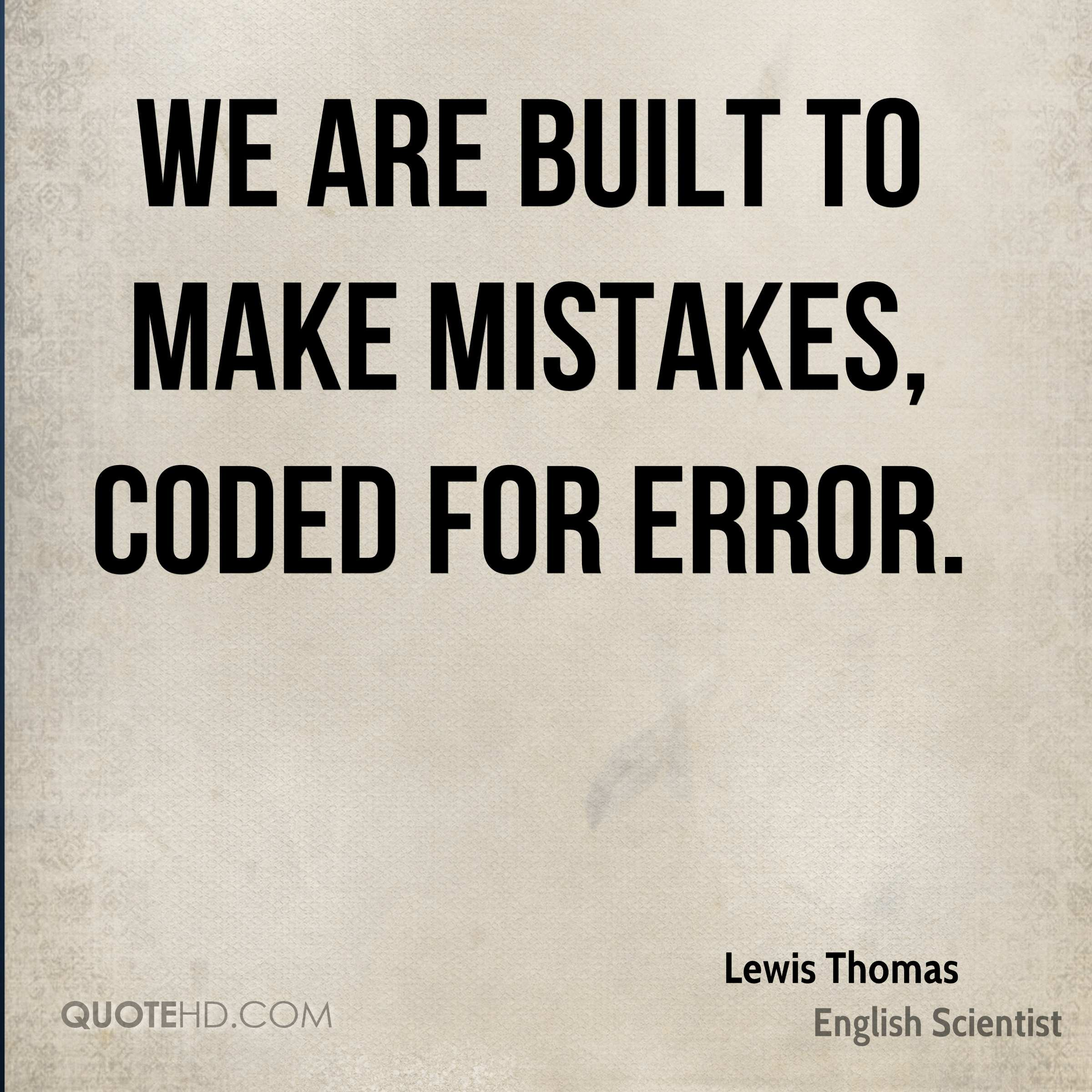 We are built to make mistakes, coded for error.