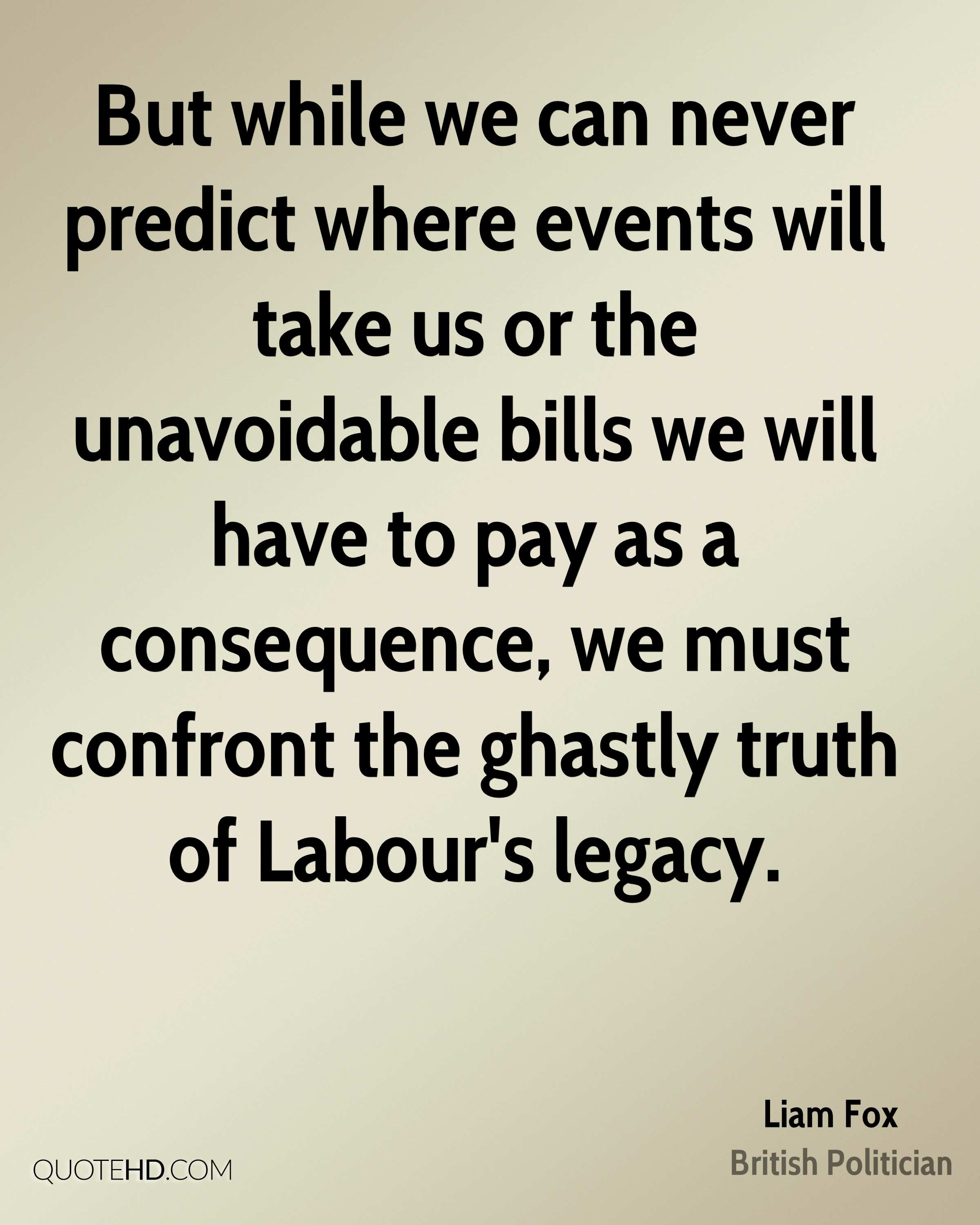 But while we can never predict where events will take us or the unavoidable bills we will have to pay as a consequence, we must confront the ghastly truth of Labour's legacy.