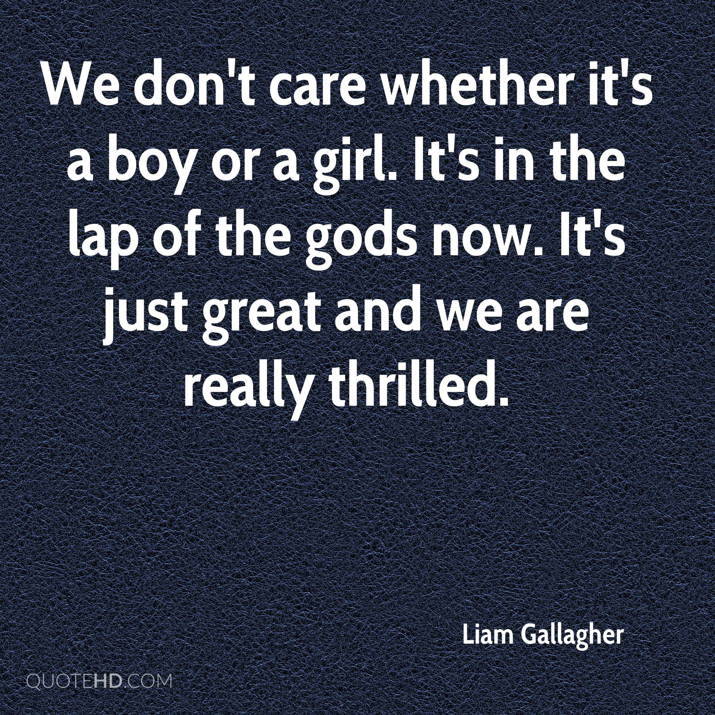 Is It A Boy Or Girl Quotes: Liam Gallagher Quotes
