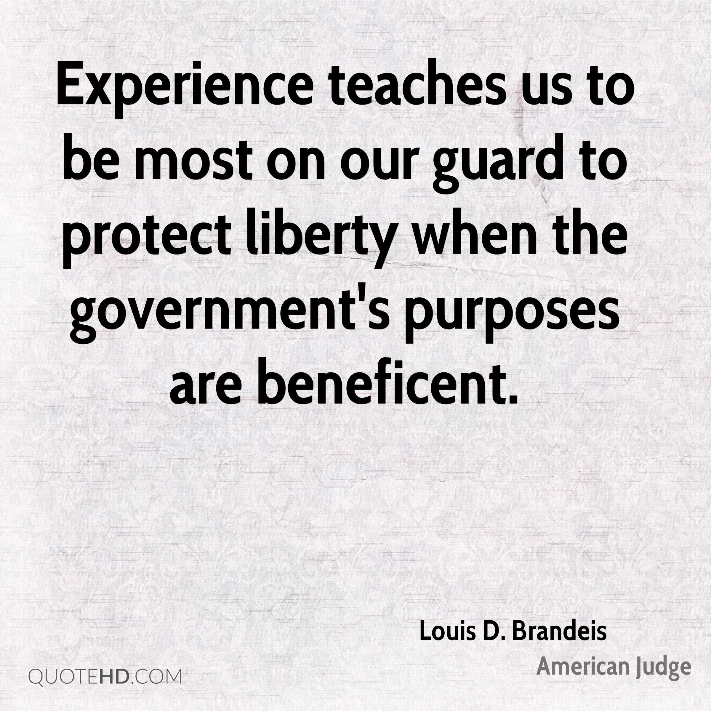 Experience teaches us to be most on our guard to protect liberty when the government's purposes are beneficent.