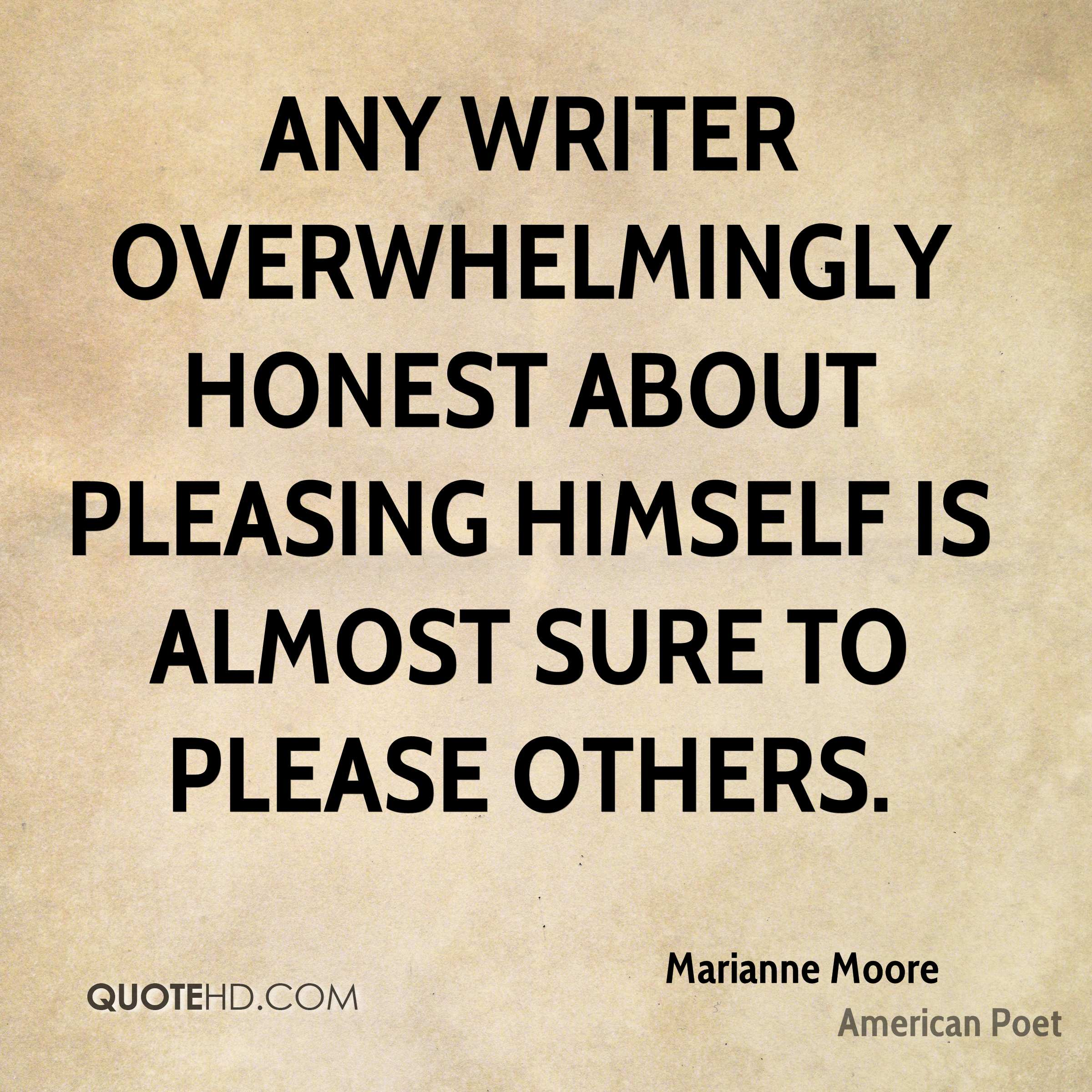 Any writer overwhelmingly honest about pleasing himself is almost sure to please others.
