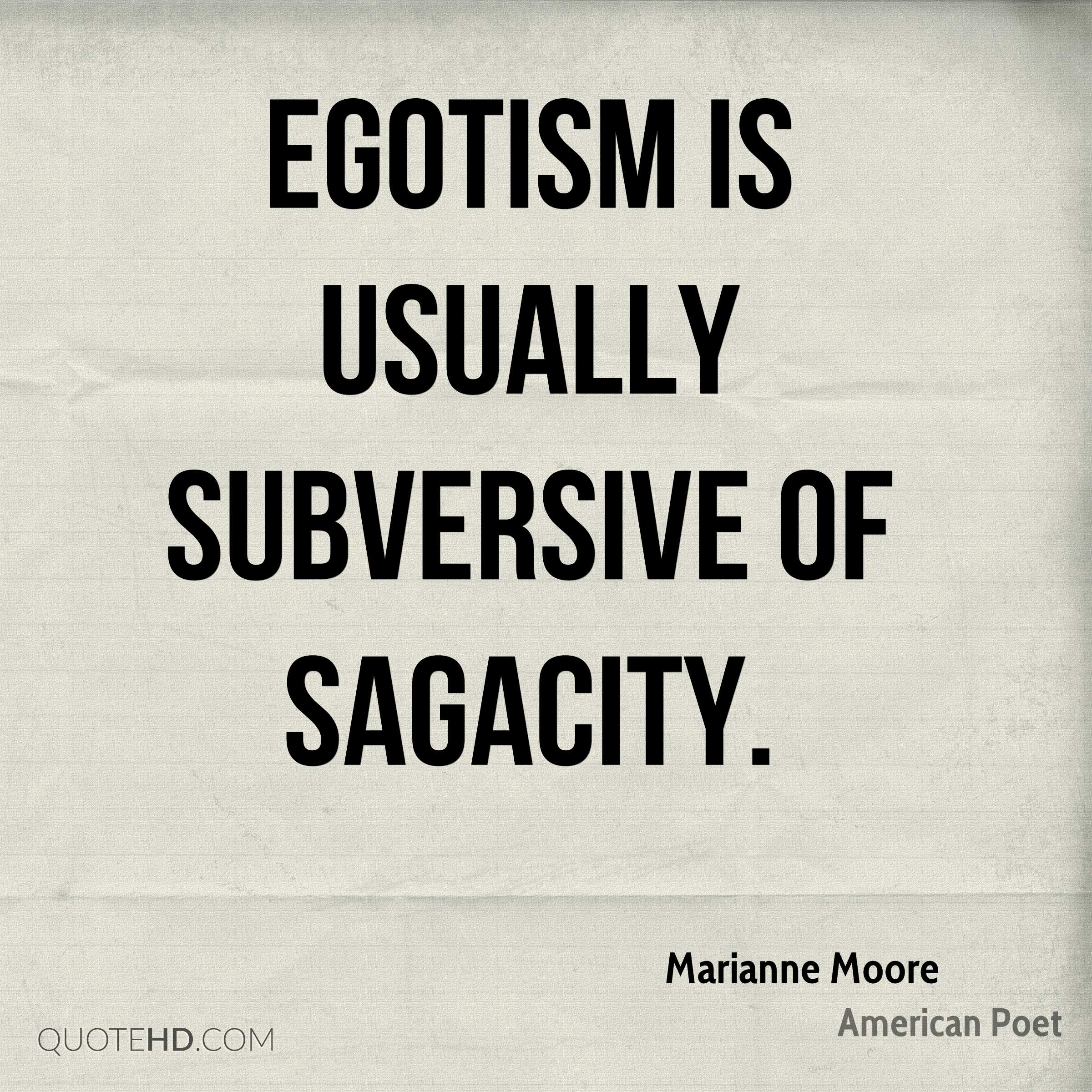 Egotism is usually subversive of sagacity.