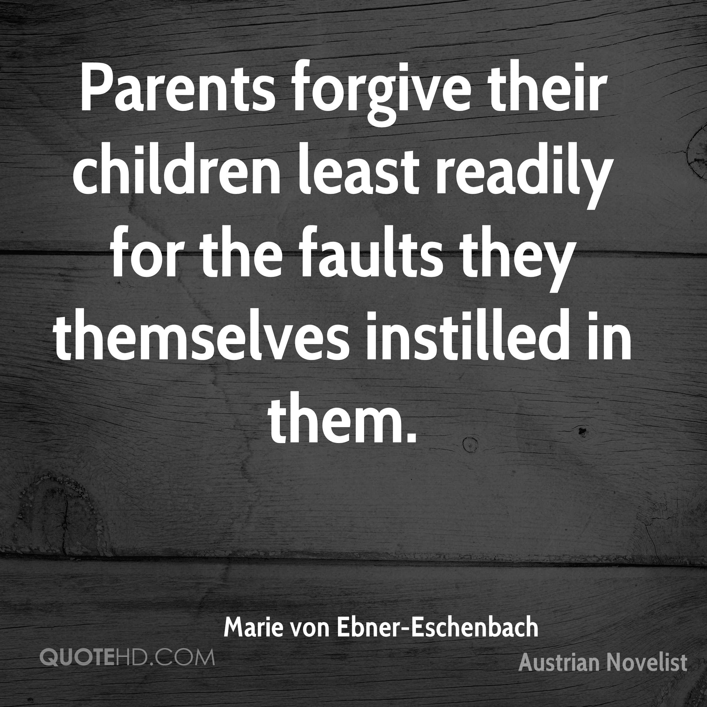 Parents forgive their children least readily for the faults they themselves instilled in them.