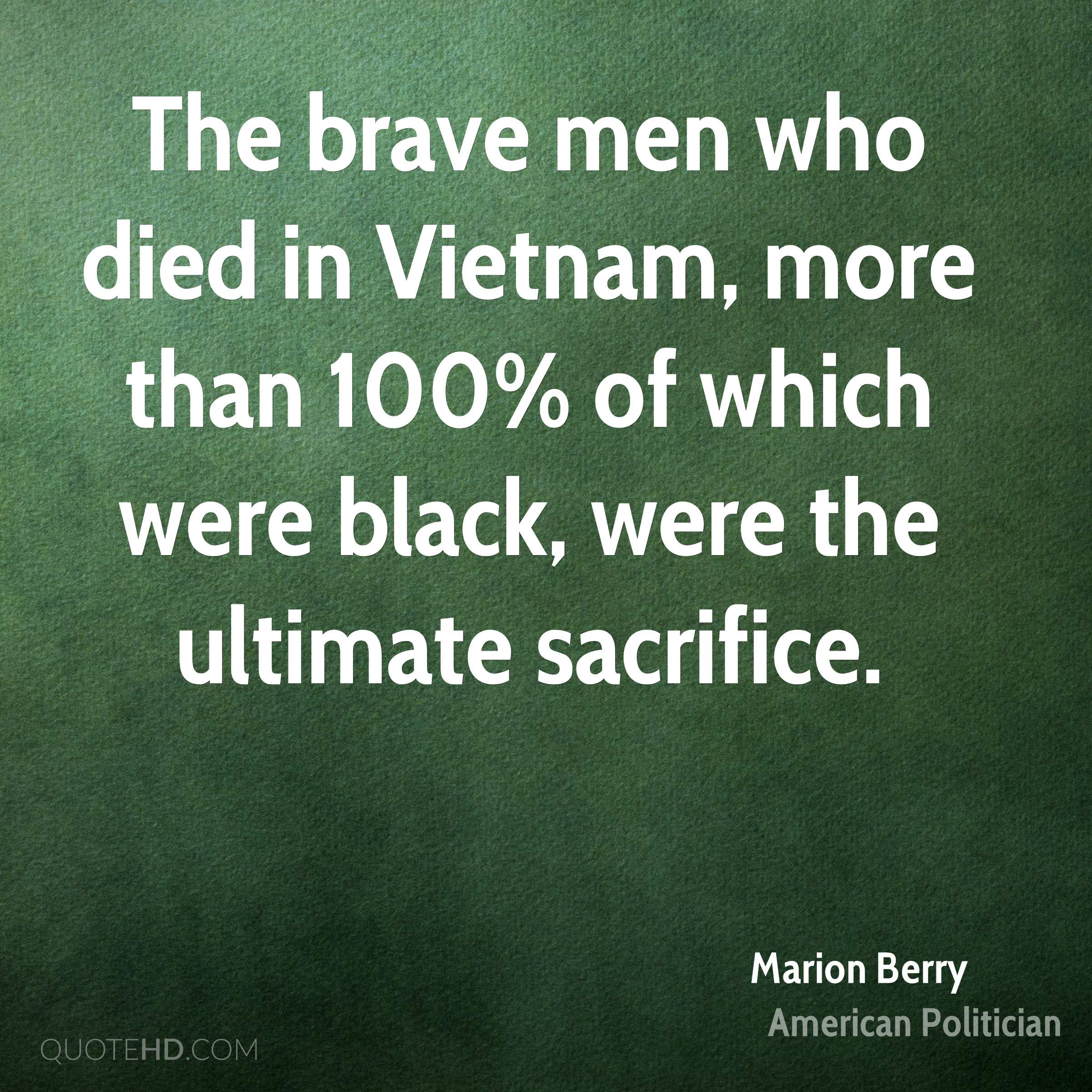 The brave men who died in Vietnam, more than 100% of which were black, were the ultimate sacrifice.