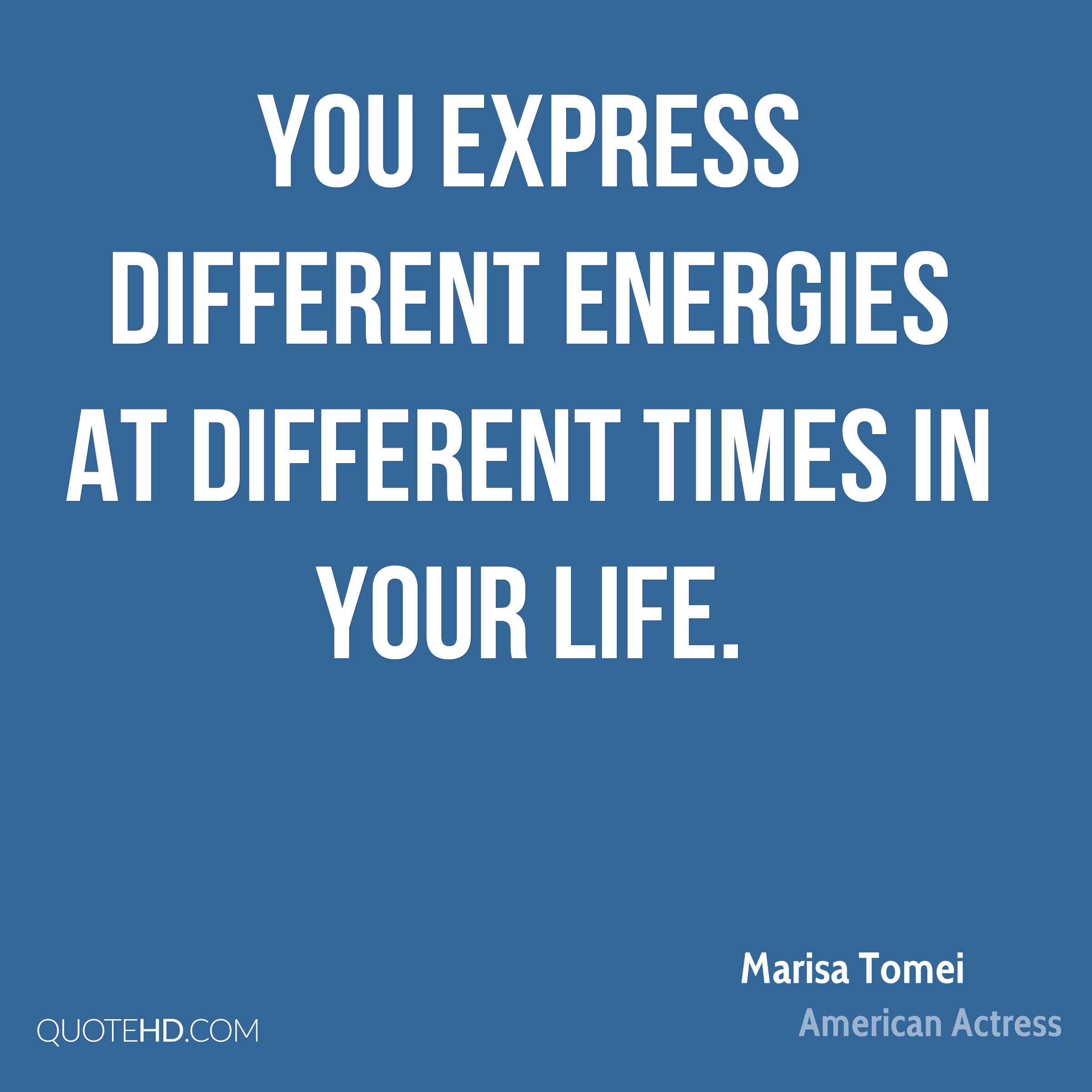 You express different energies at different times in your life.
