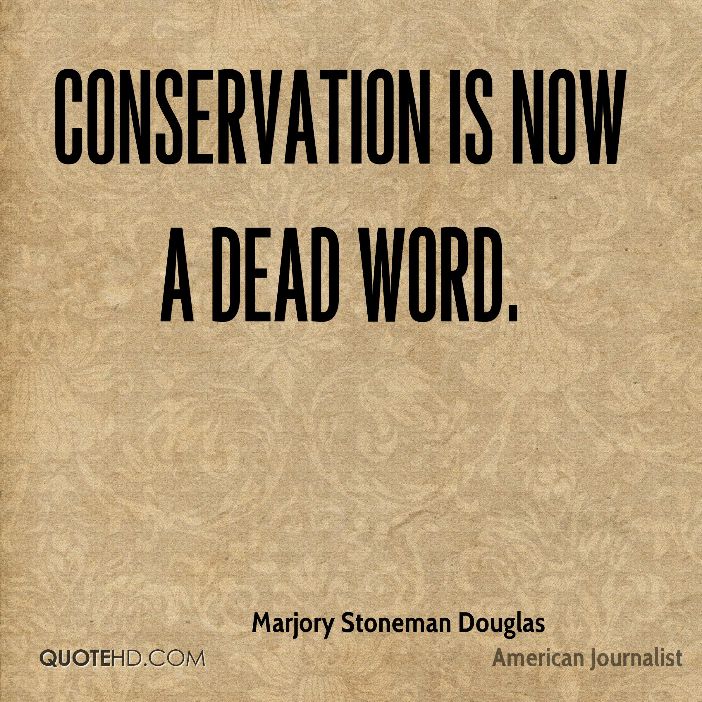 Conservation is now a dead word.