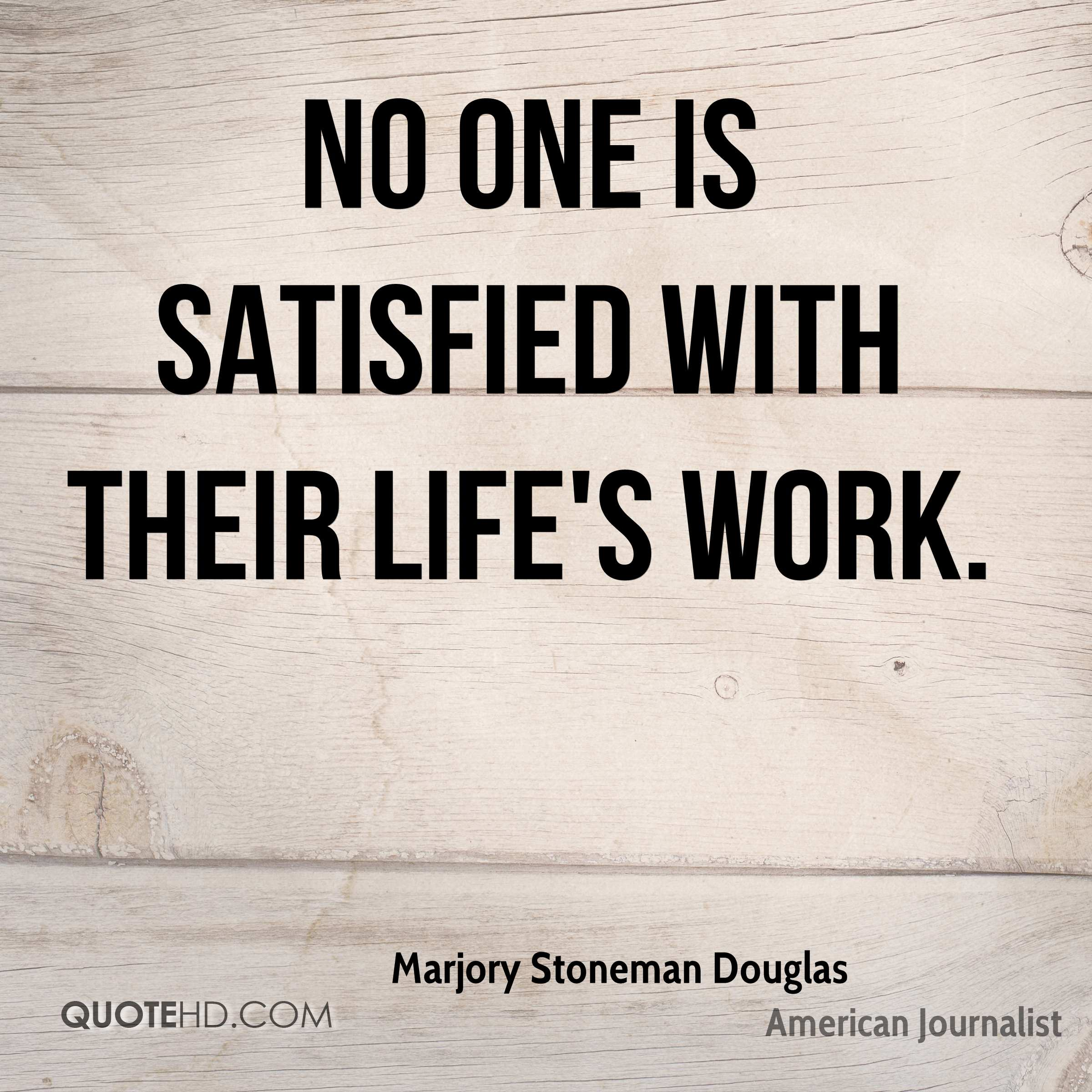 No one is satisfied with their life's work.