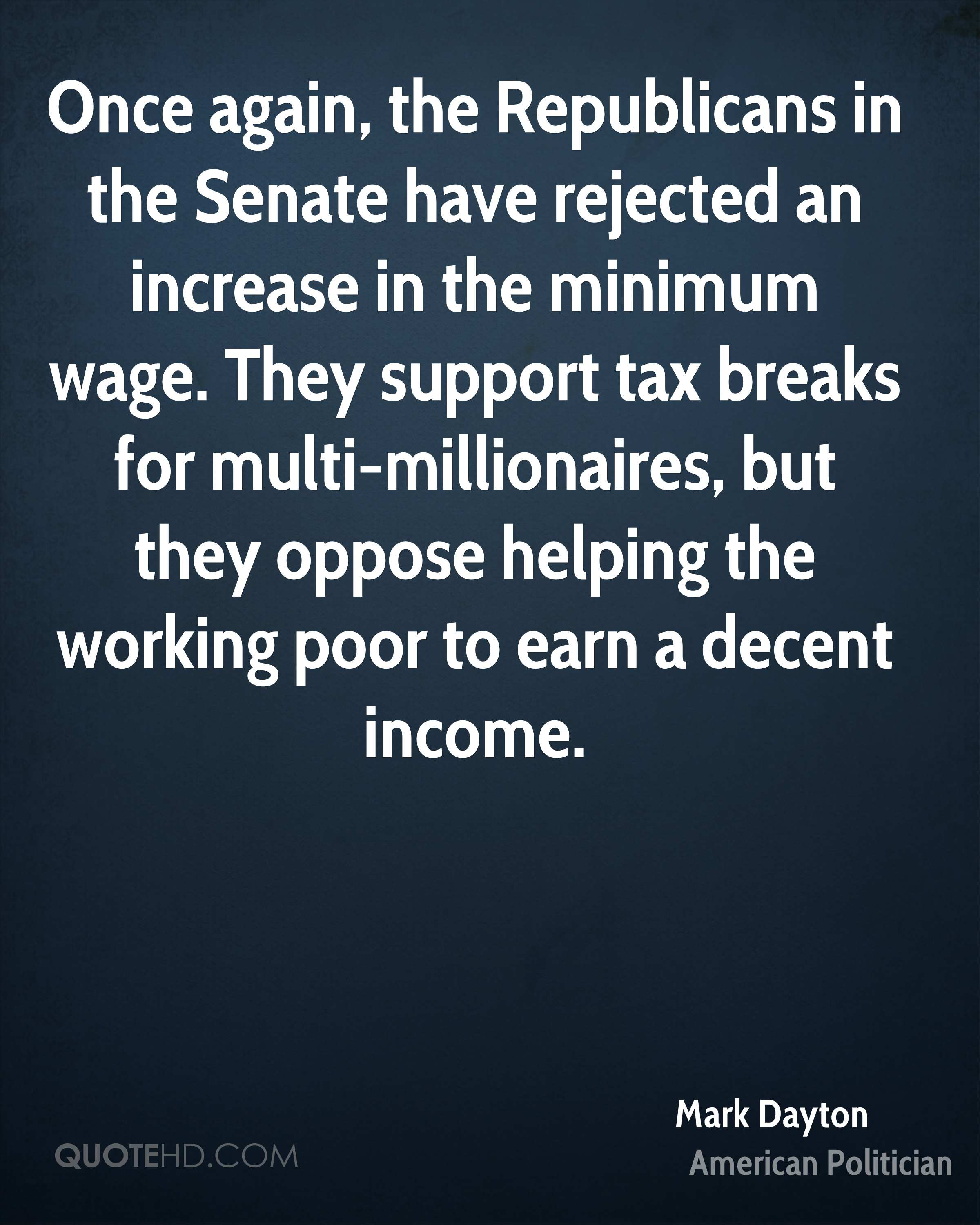 Once again, the Republicans in the Senate have rejected an increase in the minimum wage. They support tax breaks for multi-millionaires, but they oppose helping the working poor to earn a decent income.