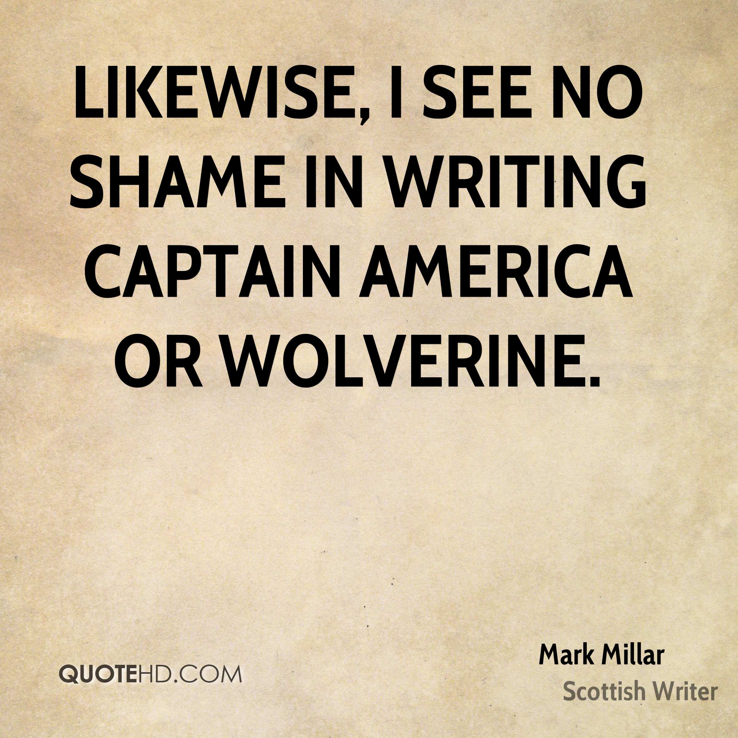 Likewise, I see no shame in writing Captain America or Wolverine.