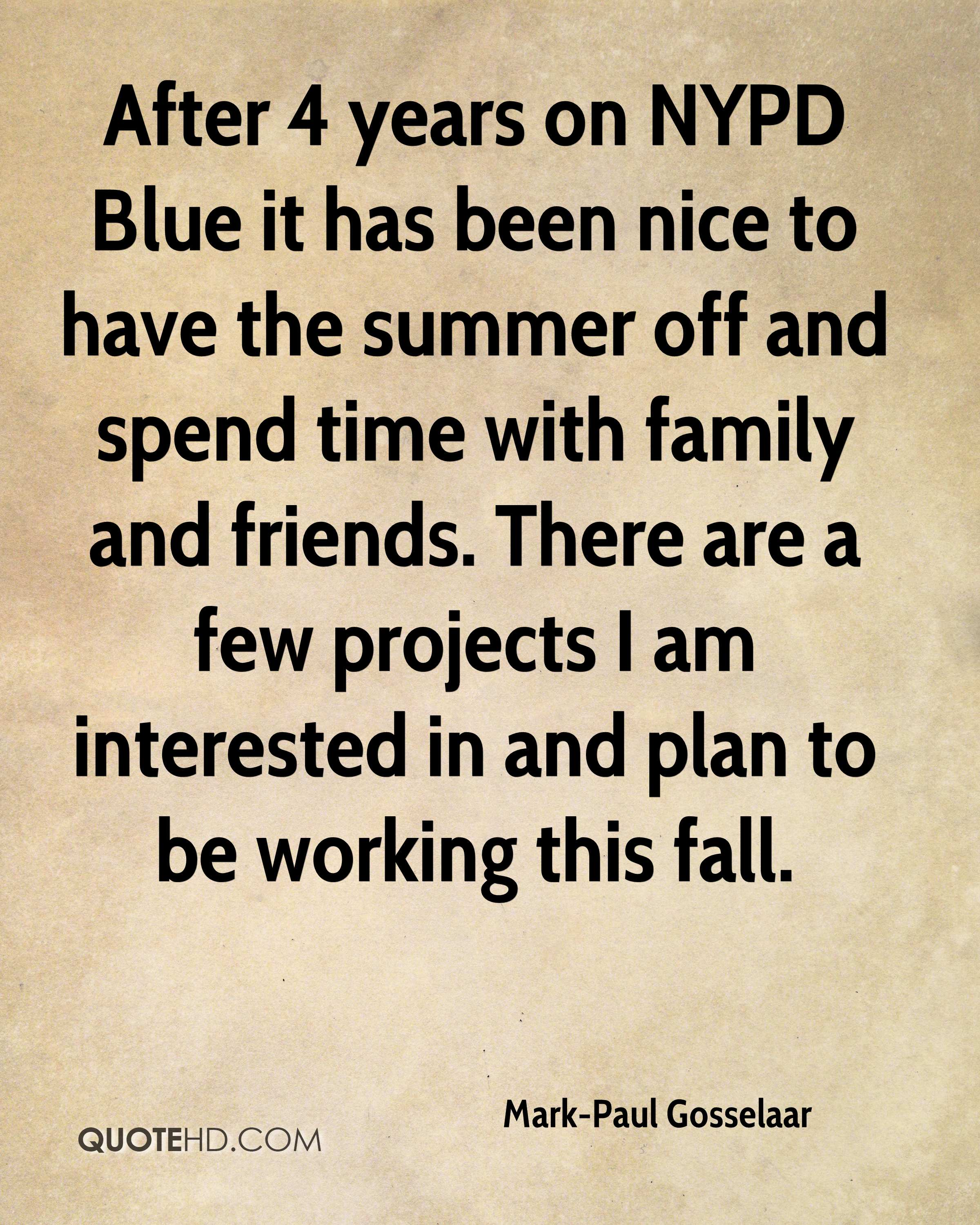 After 4 years on NYPD Blue it has been nice to have the summer off and spend time with family and friends. There are a few projects I am interested in and plan to be working this fall.
