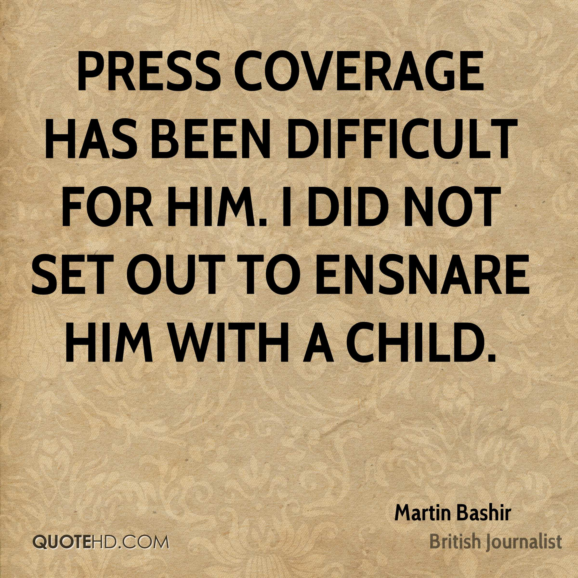 Press coverage has been difficult for him. I did not set out to ensnare him with a child.