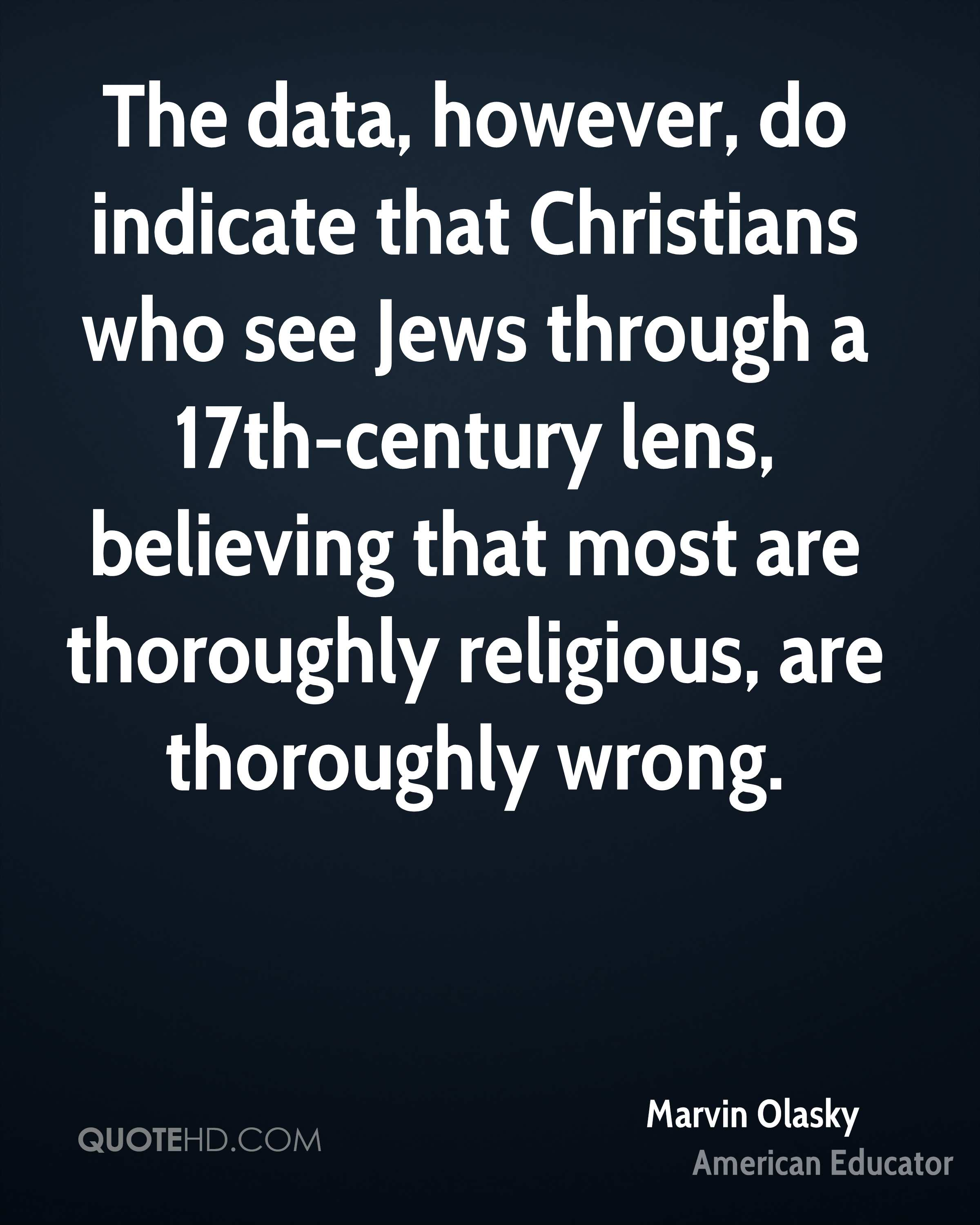 The data, however, do indicate that Christians who see Jews through a 17th-century lens, believing that most are thoroughly religious, are thoroughly wrong.
