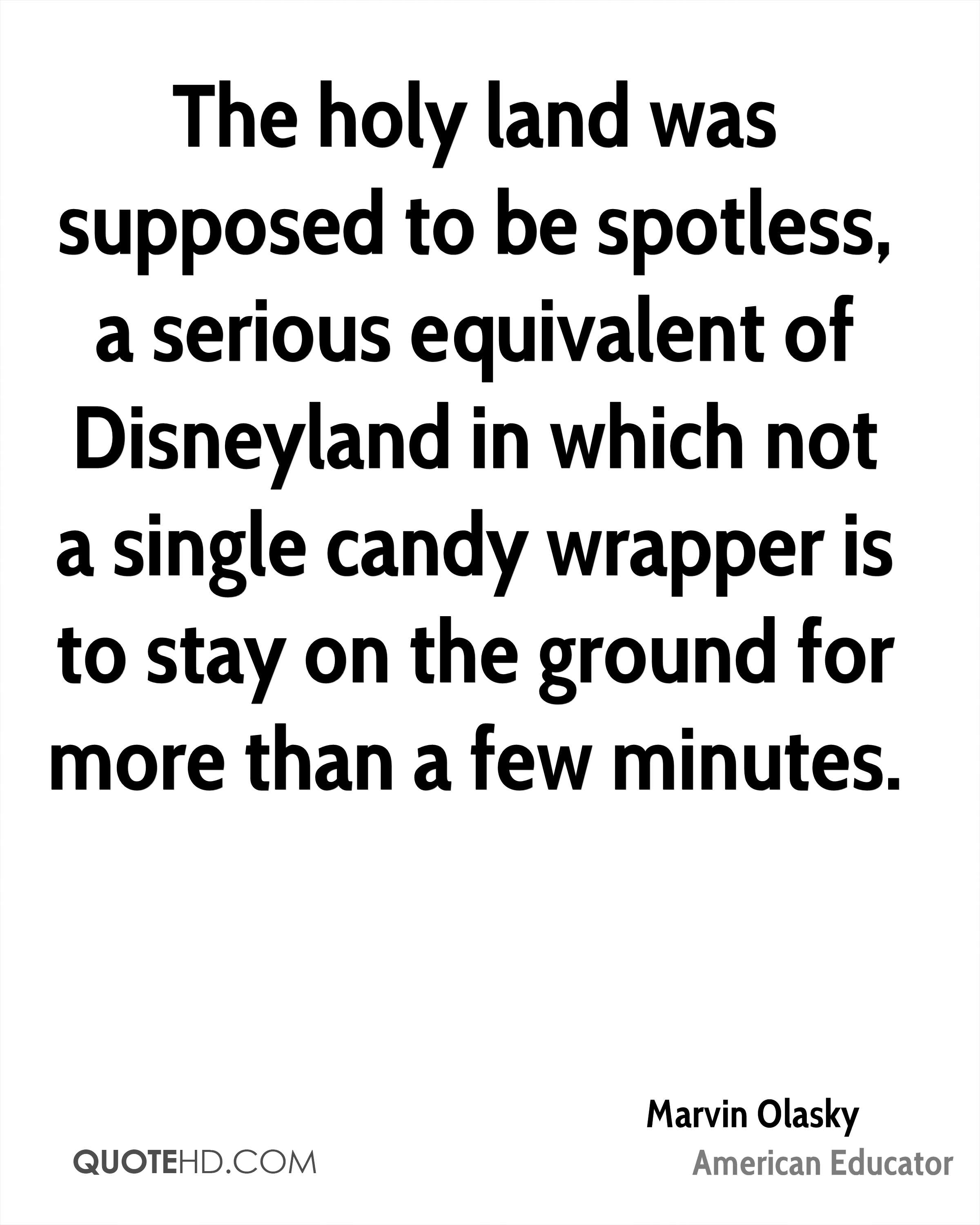 The holy land was supposed to be spotless, a serious equivalent of Disneyland in which not a single candy wrapper is to stay on the ground for more than a few minutes.