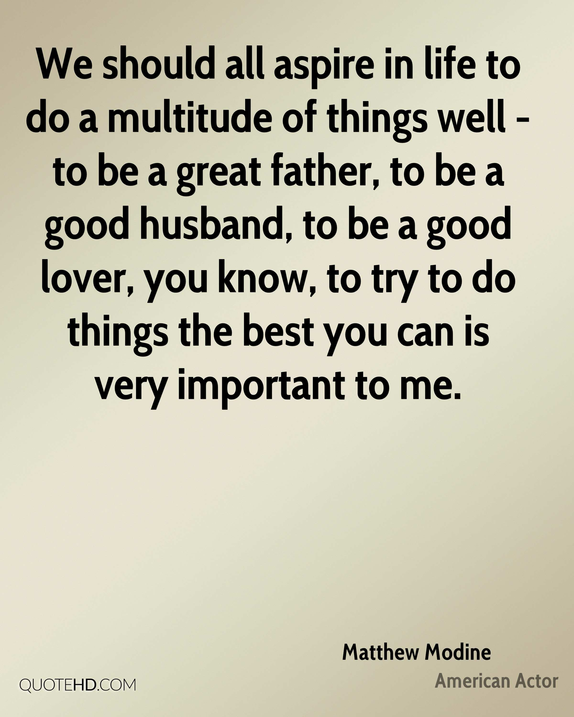 We Should All Aspire In Life To Do A Multitude Of Things Well   To Be