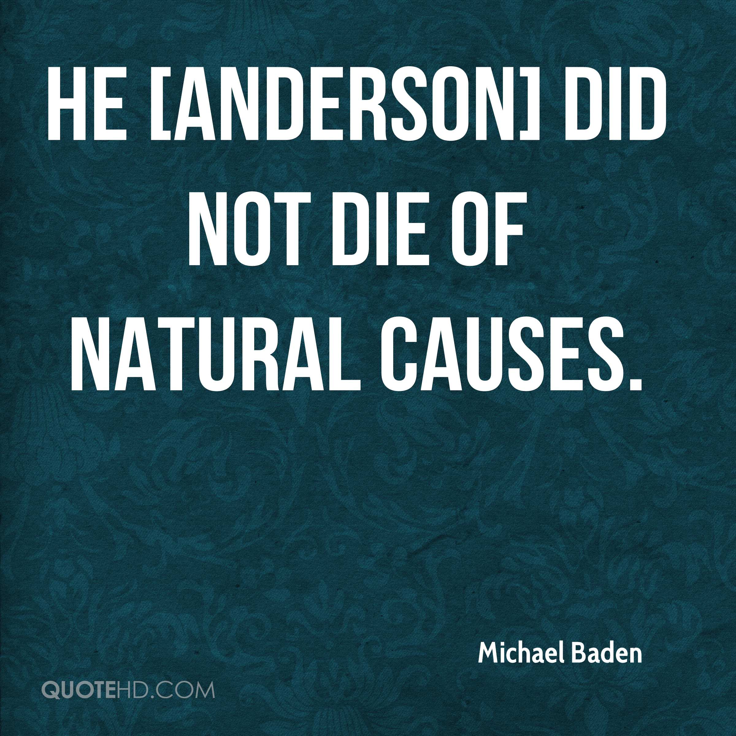 He [Anderson] did not die of natural causes.