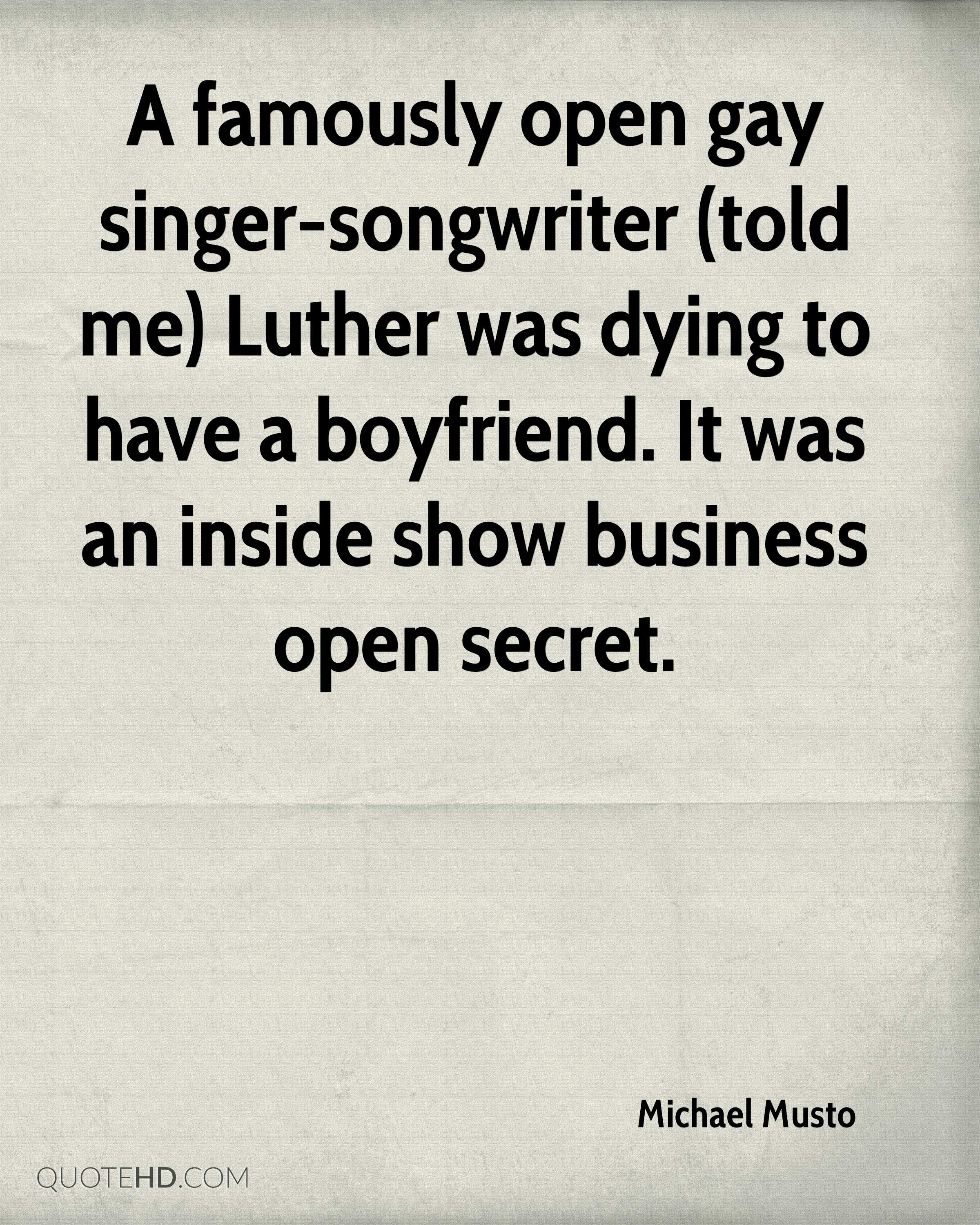 A famously open gay singer-songwriter (told me) Luther was dying to have a boyfriend. It was an inside show business open secret.