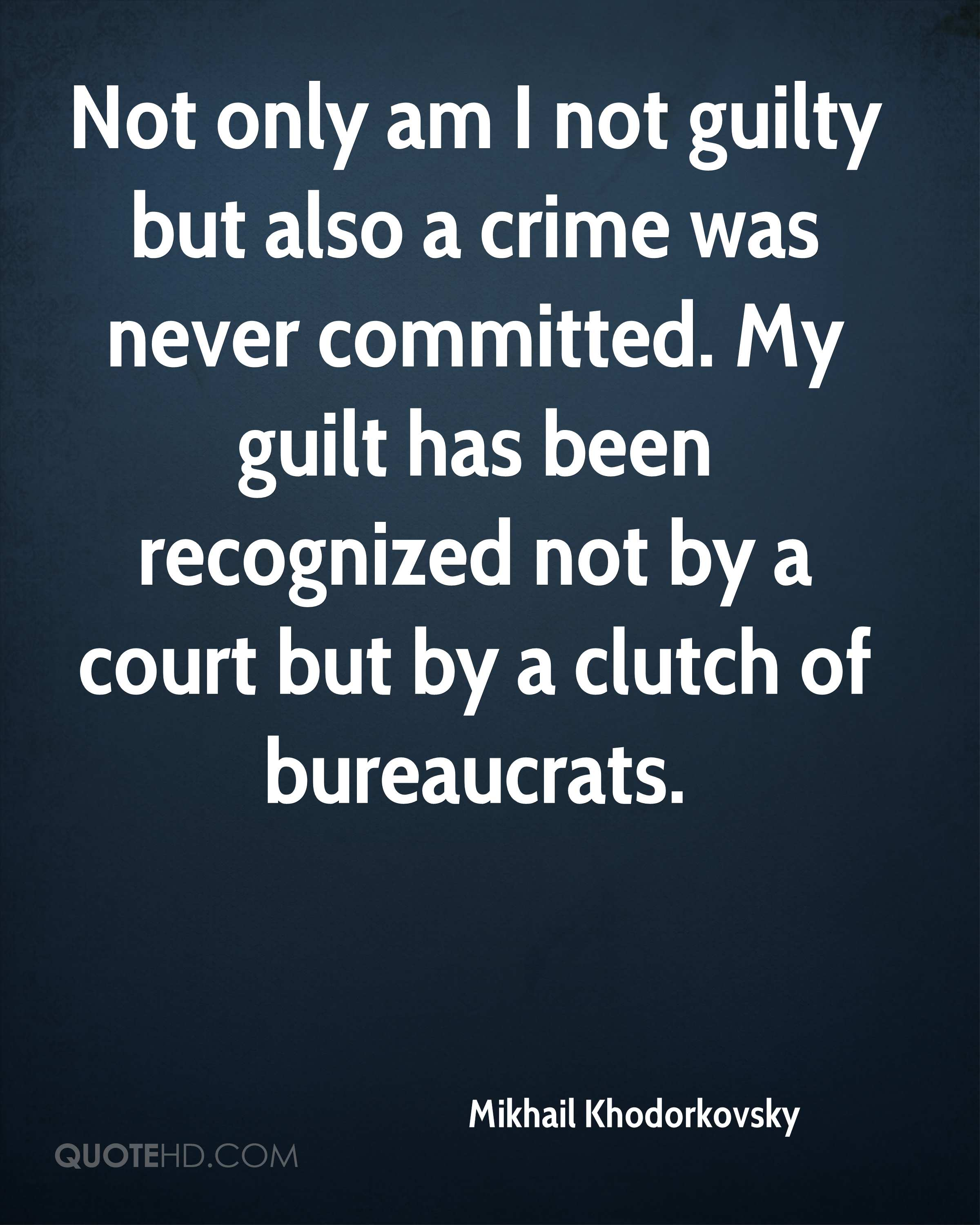 Not only am I not guilty but also a crime was never committed. My guilt has been recognized not by a court but by a clutch of bureaucrats.