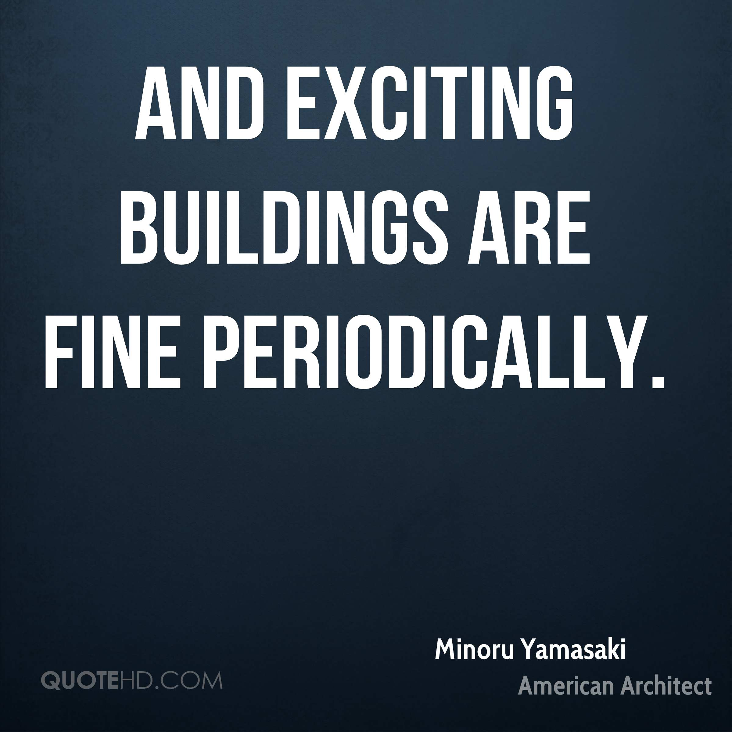 And exciting buildings are fine periodically.