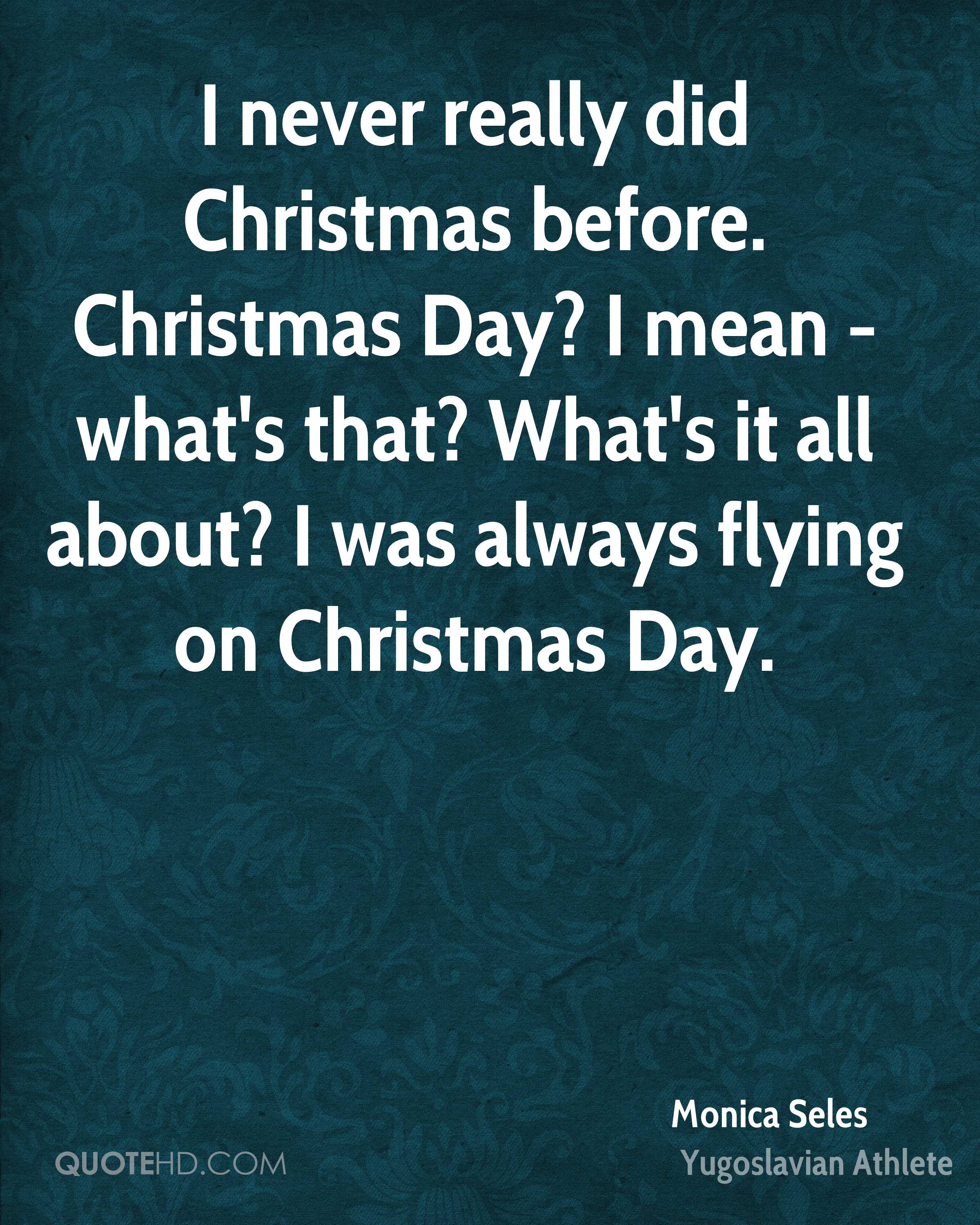 i never really did christmas before christmas day i mean whats that - What Does Christmas Really Mean
