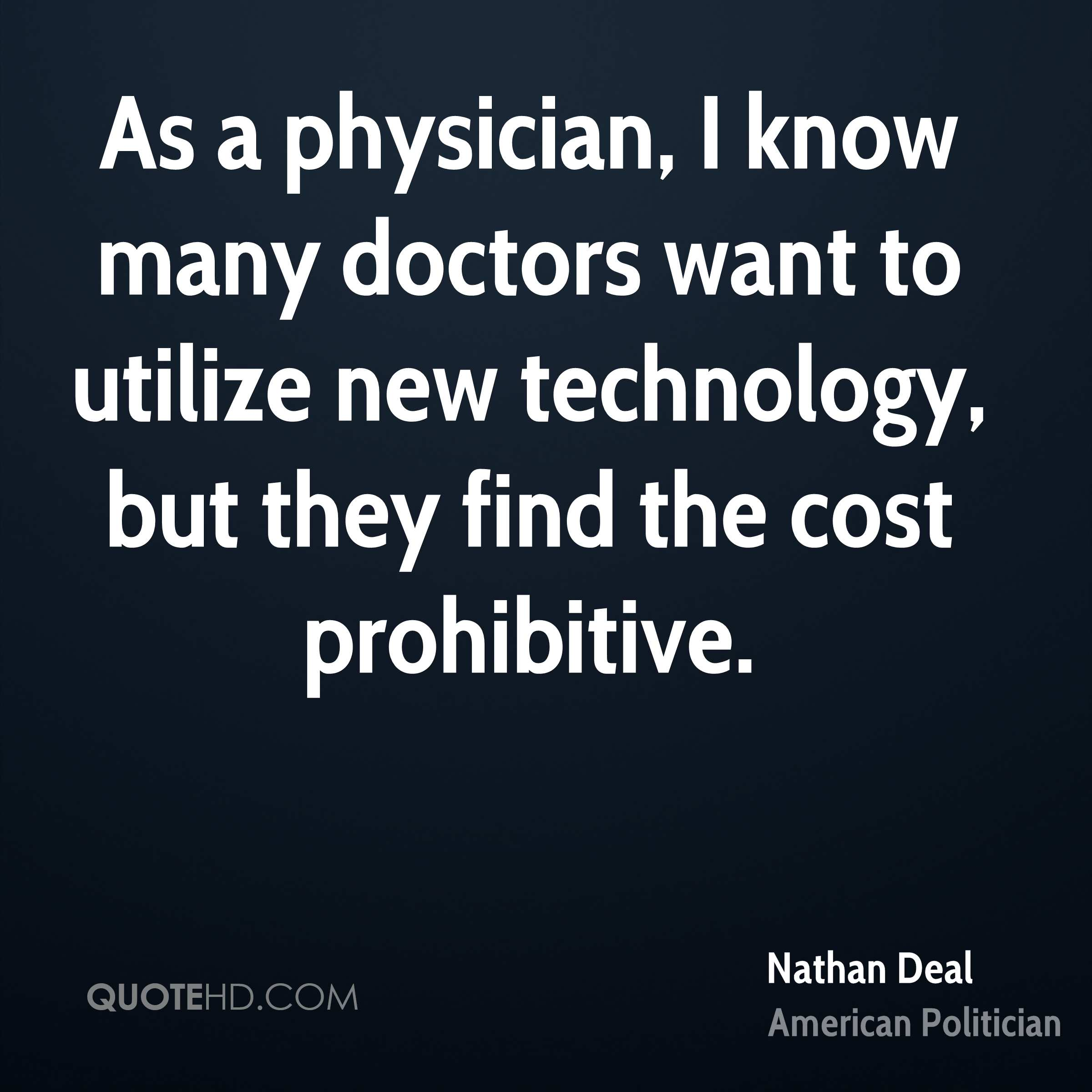 As a physician, I know many doctors want to utilize new technology, but they find the cost prohibitive.